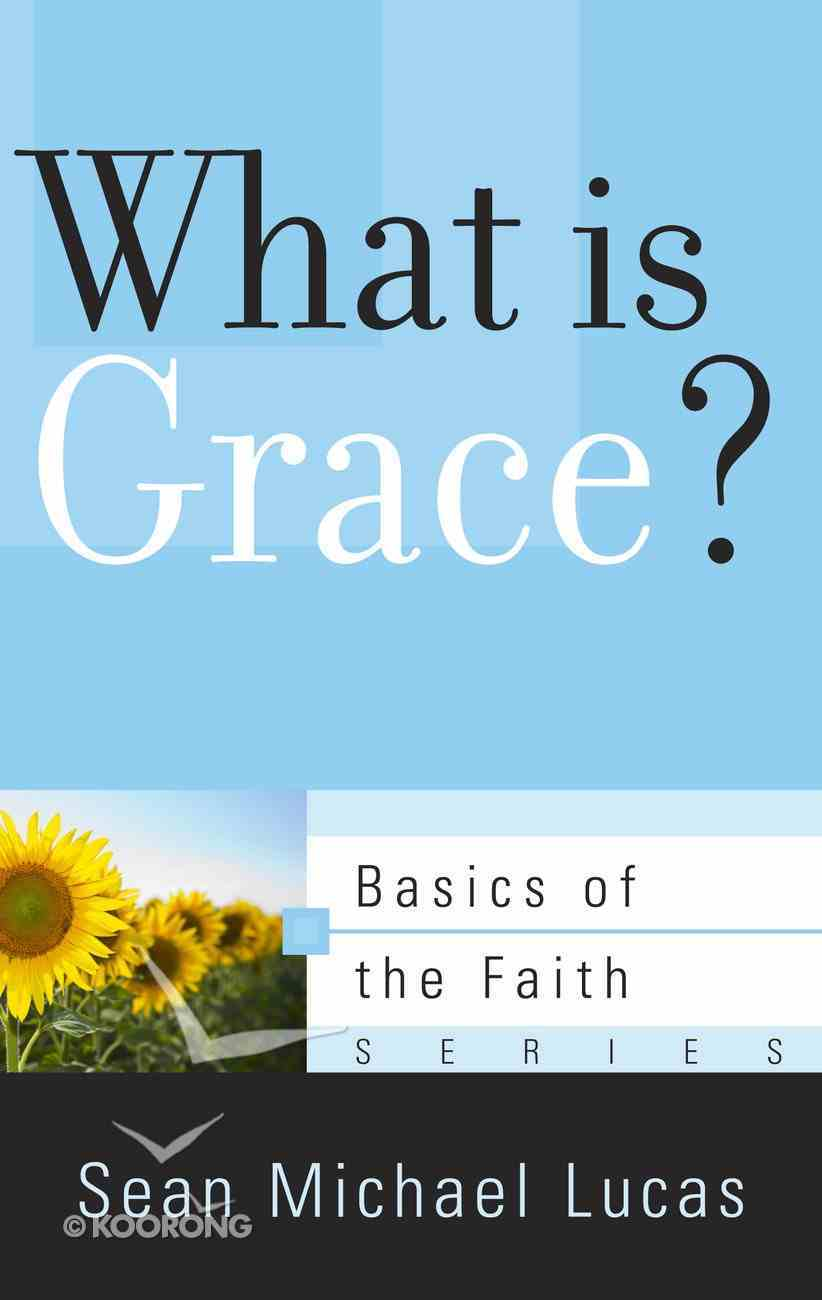 What is Grace? (Basics Of The Faith Series (Formerly 'Reformed' Borf)) Booklet