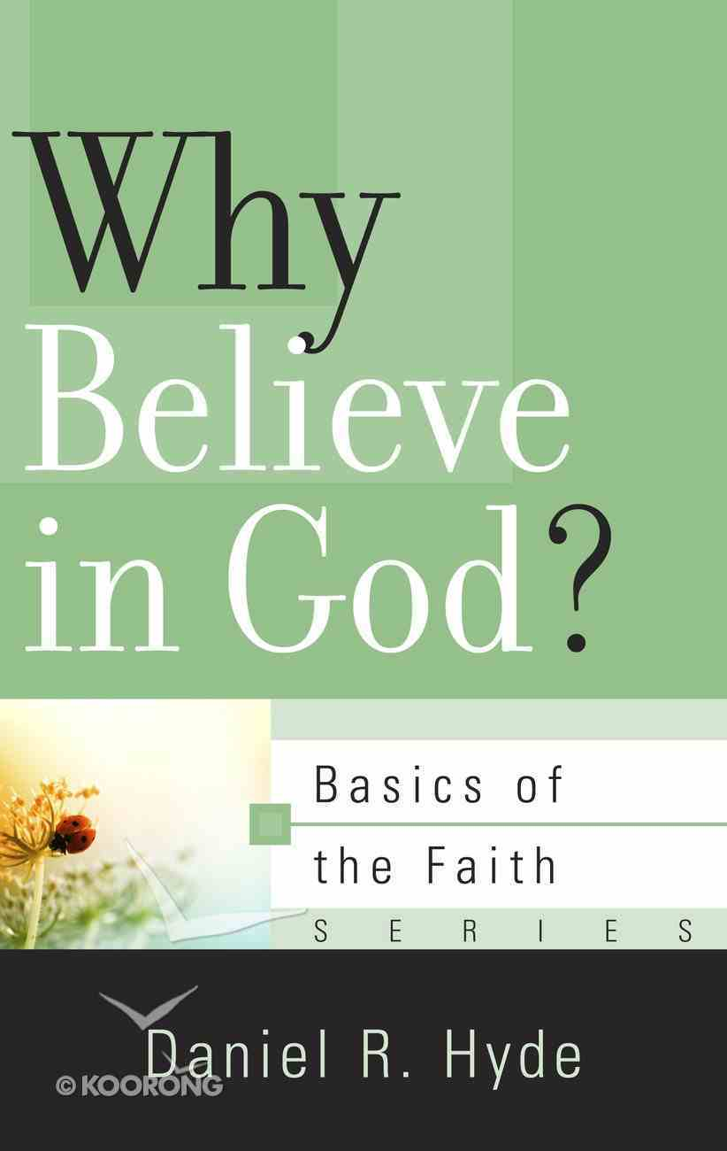 Why Believe in God? (Basics Of The Reformed Faith Series (Now Botf)) Booklet
