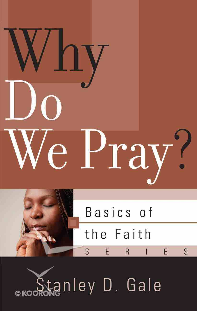 Why Do We Pray? (Basics Of The Faith Series (Formerly 'Reformed' Borf)) Booklet
