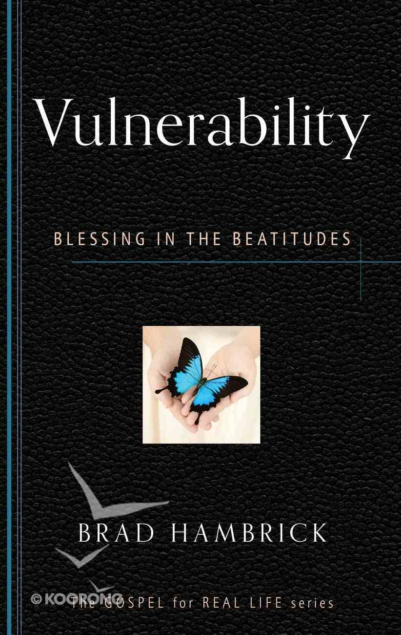 Vulnerability: Blessing in the Beatitudes (Gospel For Real Life Counseling Booklets Series) Booklet