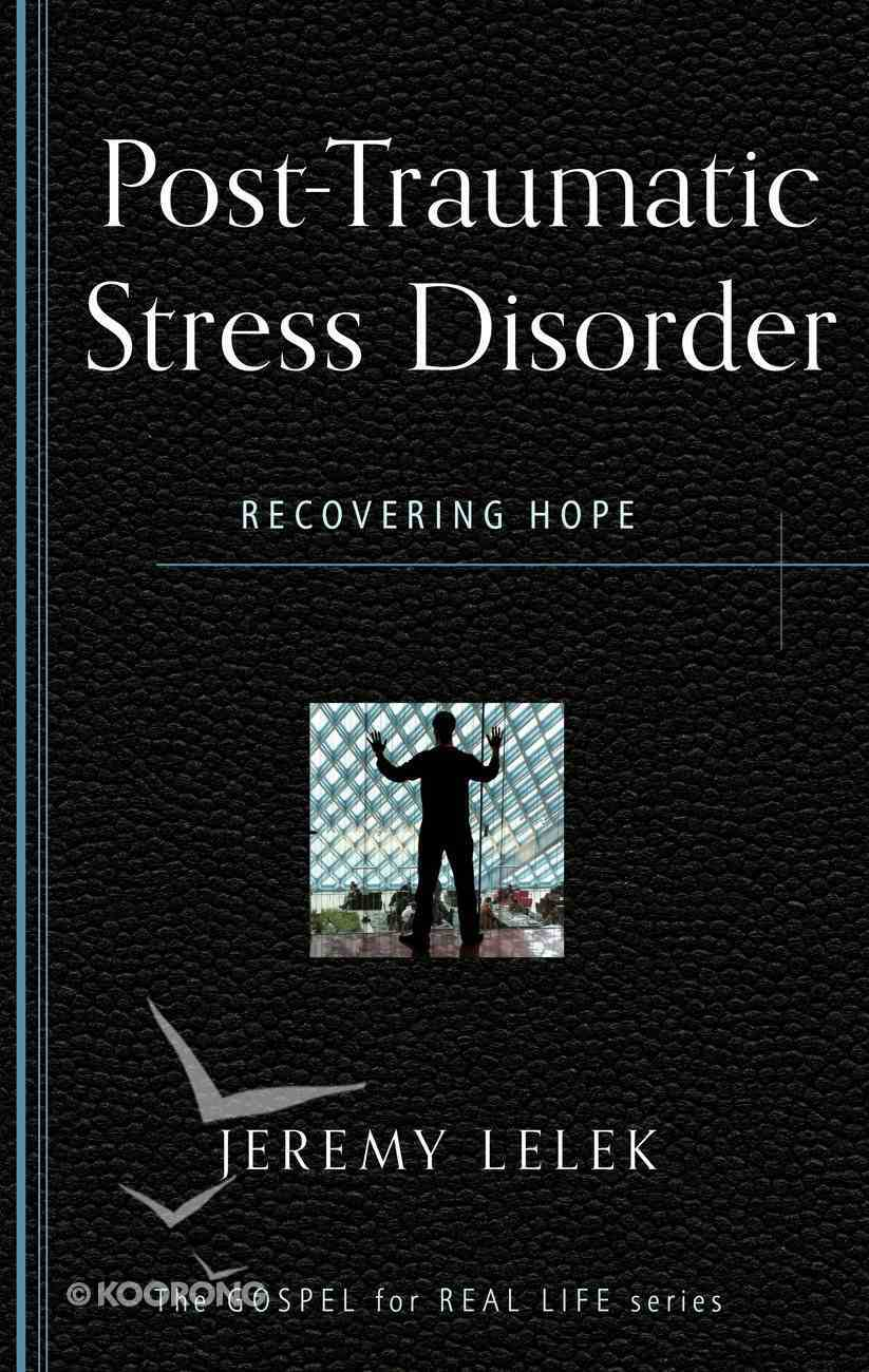 Post Traumatic Stress Disorder: Recovering Hope (Gospel For Real Life Counseling Booklets Series) Booklet
