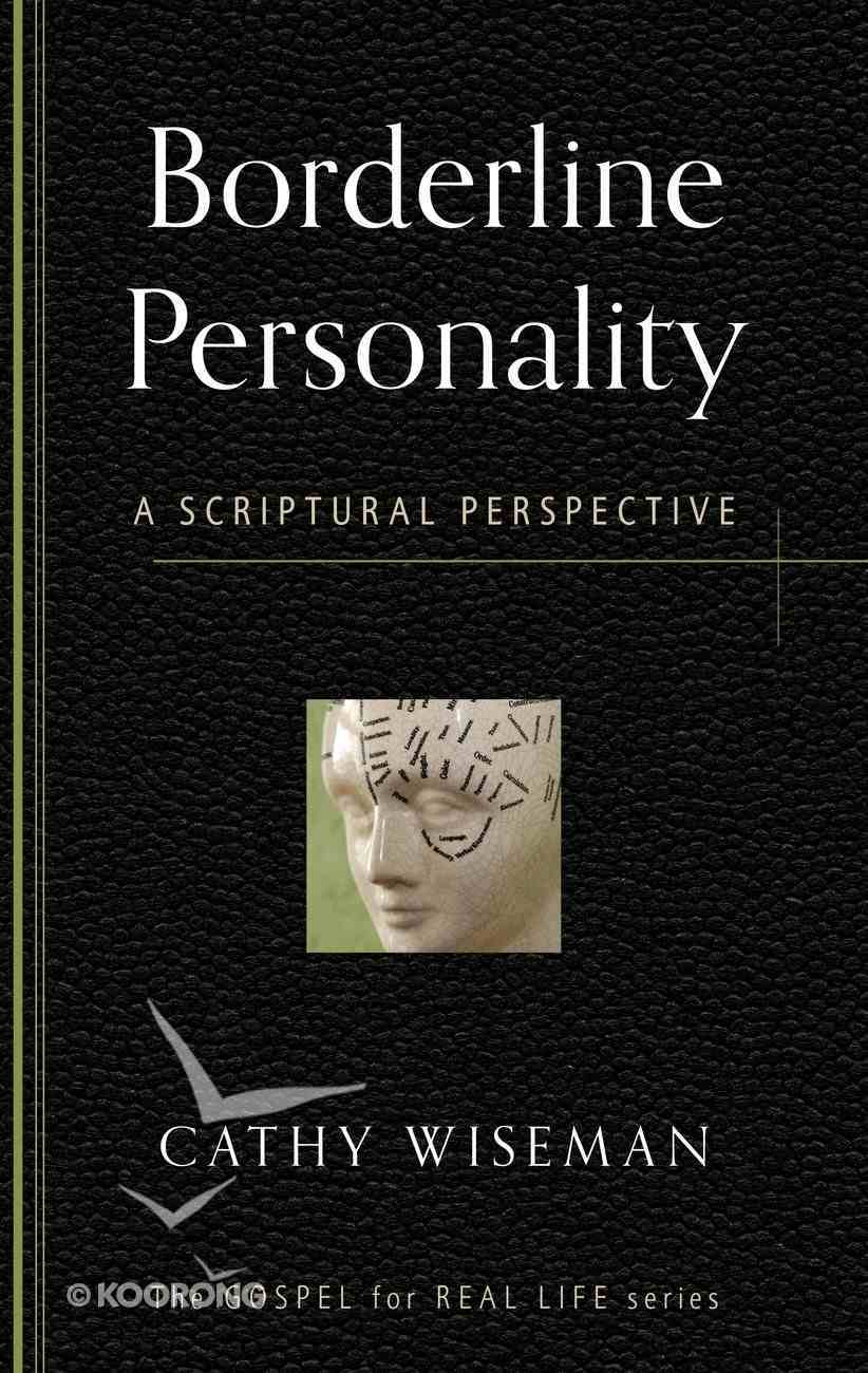 Borderline Personality: A Scriptural Perspective (Gospel For Real Life Counseling Booklets Series) Booklet