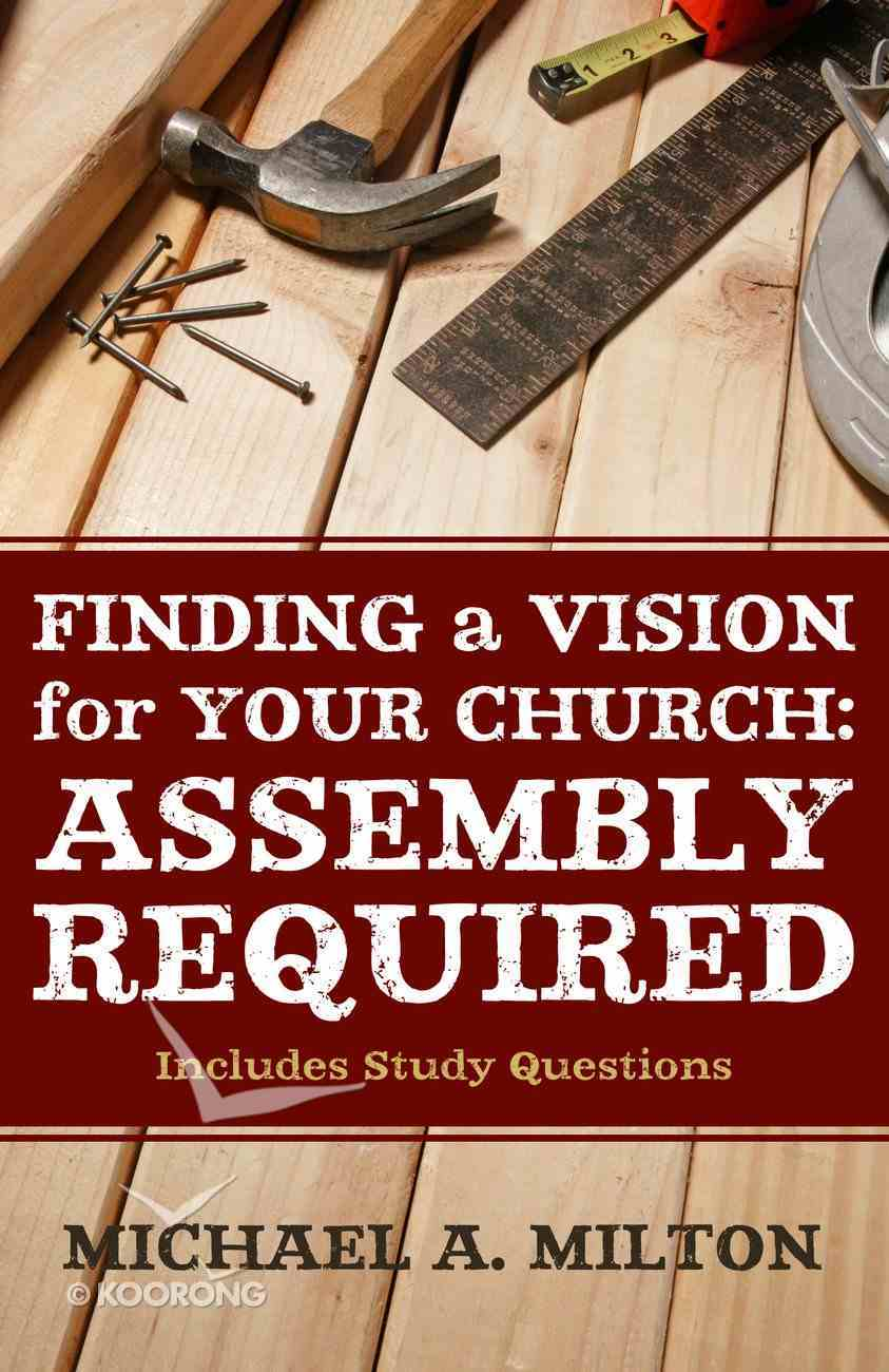 Finding a Vision For Your Church: Assembly Required Paperback