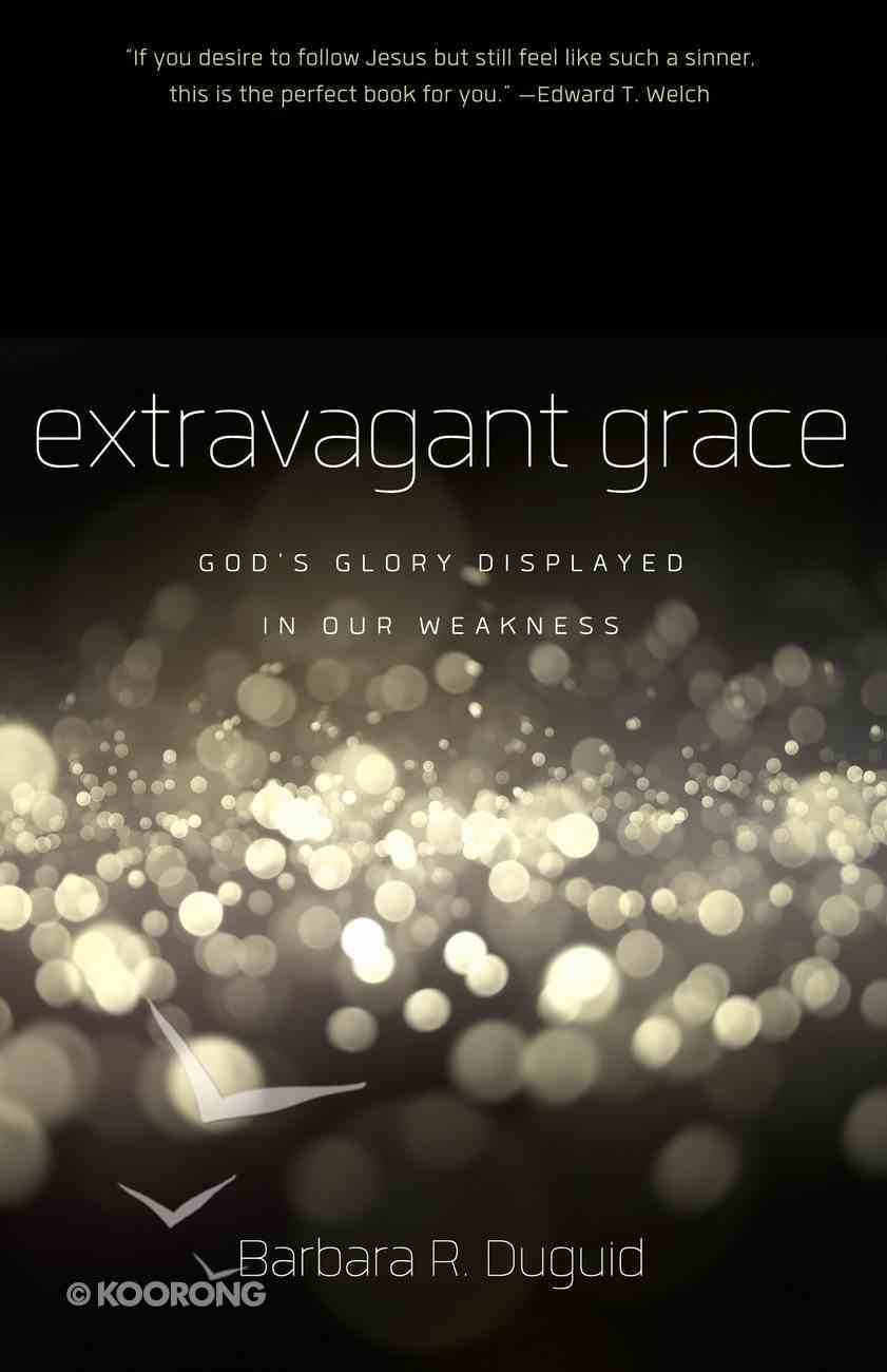 Extravagant Grace: God's Glory Displayed in Our Weakness Paperback