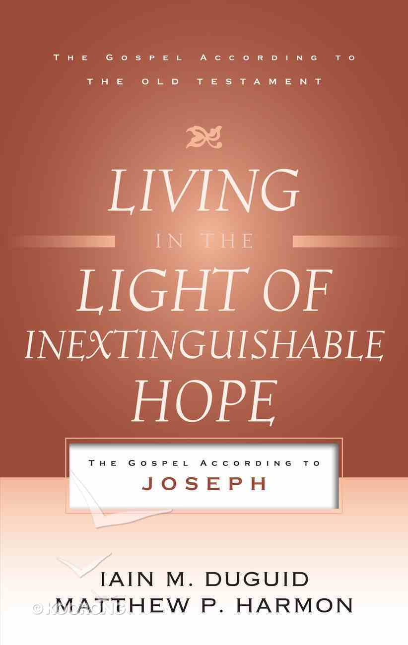 Living in the Light of Inextinguishable Hope (Gospel According To The Old Testament Series) Paperback