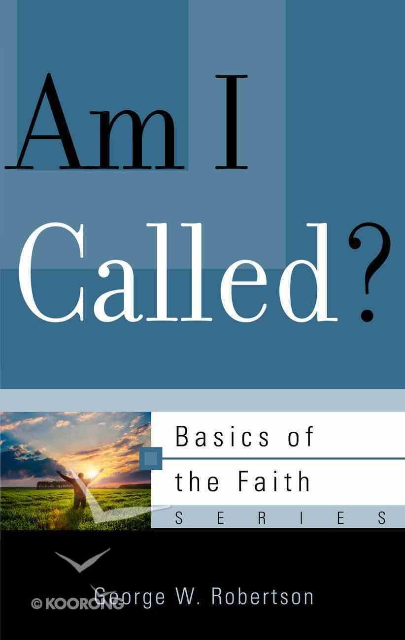 Am I Called? (Basics Of The Faith Series (Formerly 'Reformed' Borf)) Booklet