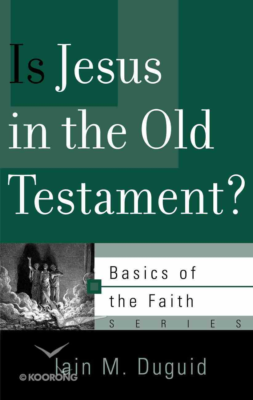 Is Jesus in the Old Testament? (Basics Of The Faith Series (Formerly 'Reformed' Borf)) Booklet