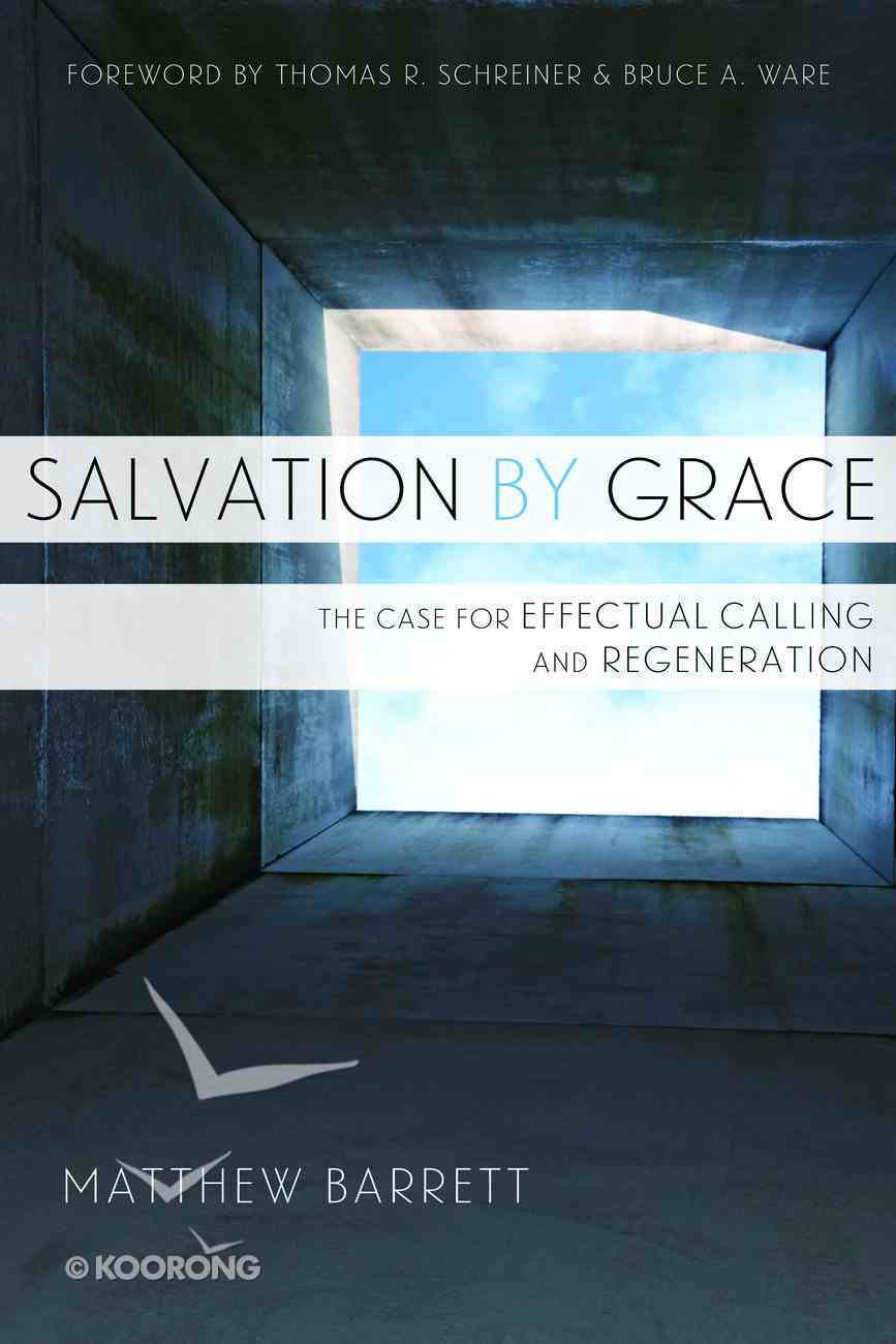Salvation By Grace: The Case For Effectual Calling and Regeneration Paperback