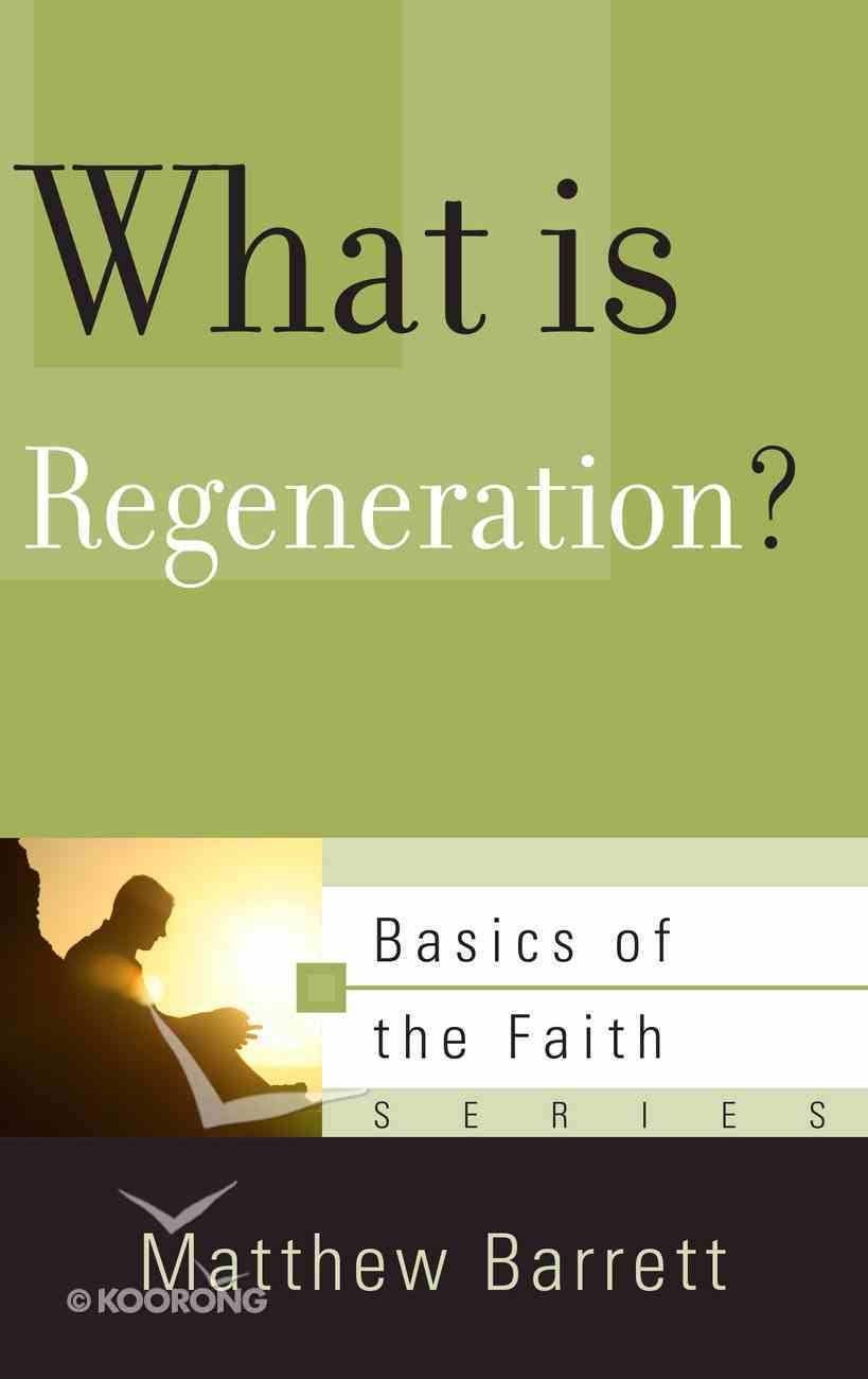 What is Regeneration? (Basics Of The Reformed Faith Series (Now Botf)) Booklet
