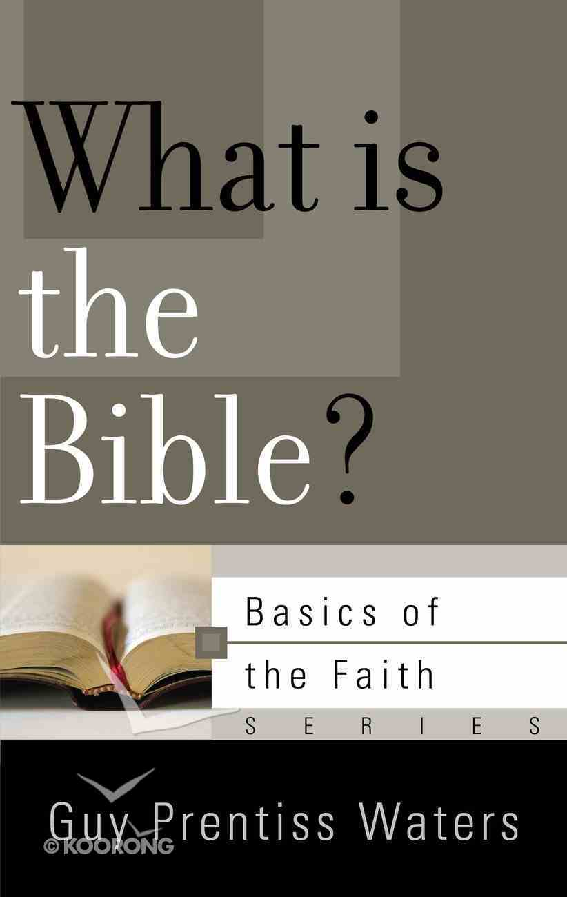 What is the Bible? (Basics Of The Reformed Faith Series (Now Botf)) Booklet