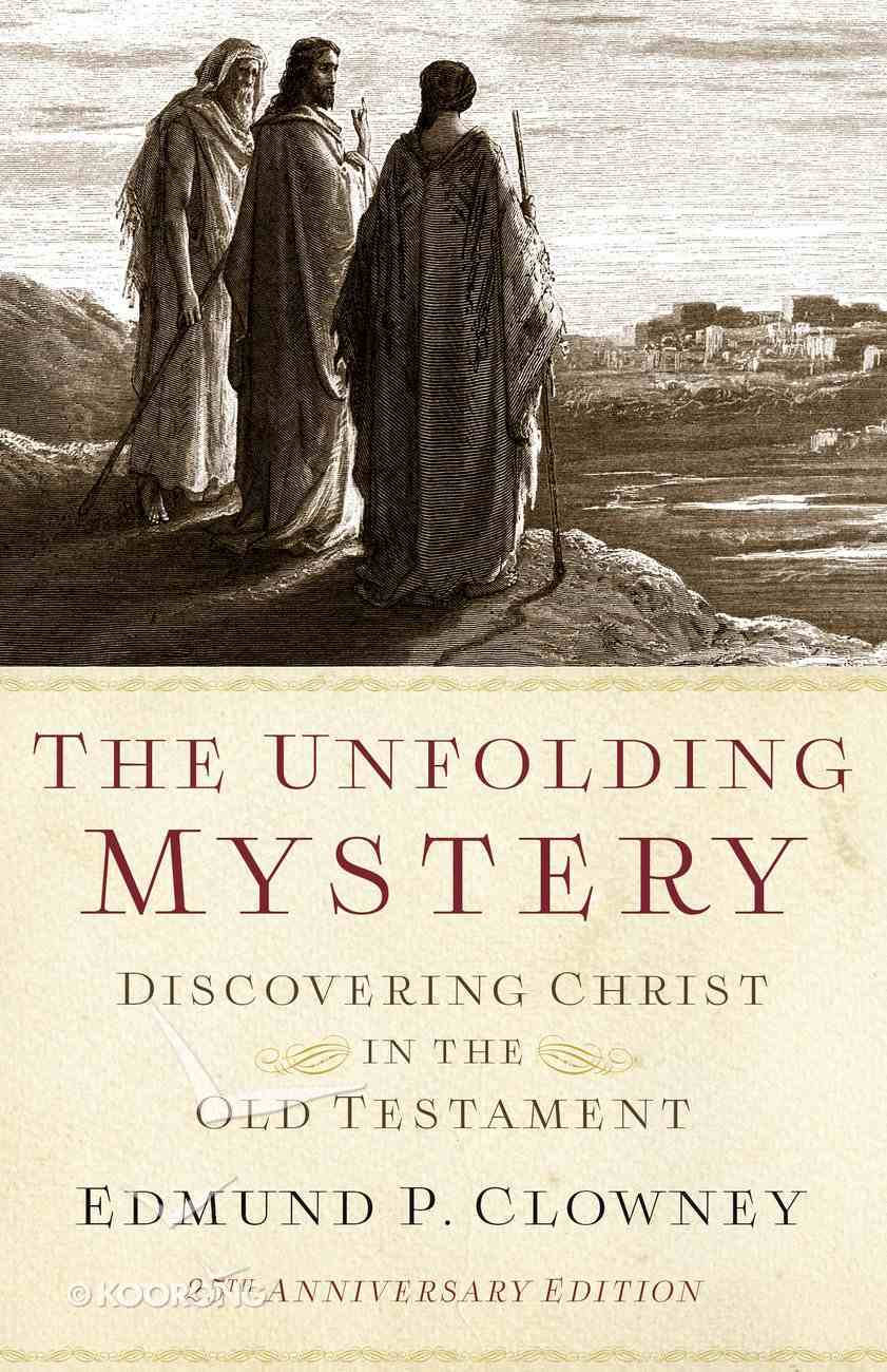 The Unfolding Mystery: Discovering Christ in the Old Testament (2nd Edition) Paperback