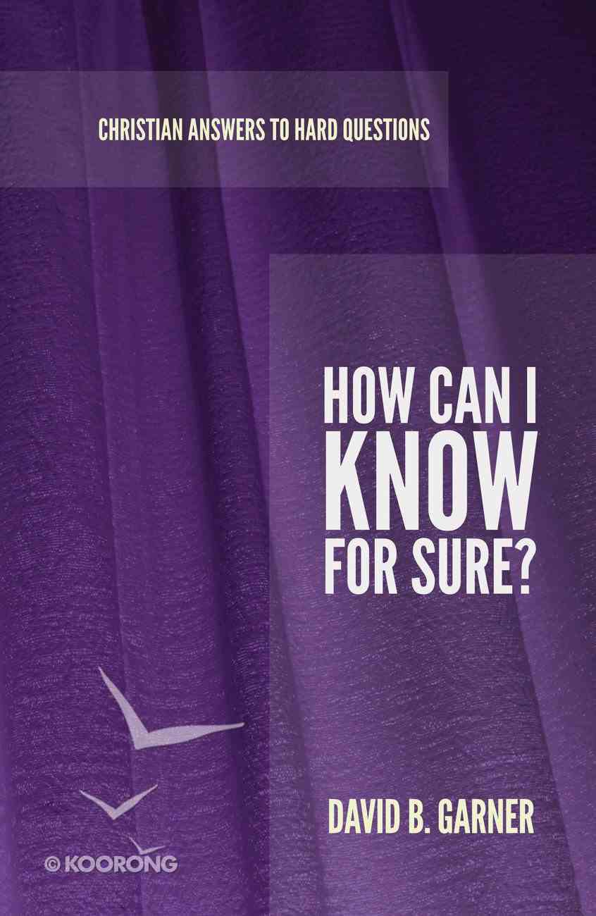 How Can I Know For Sure? (Christian Answers To Hard Questions Series) Booklet