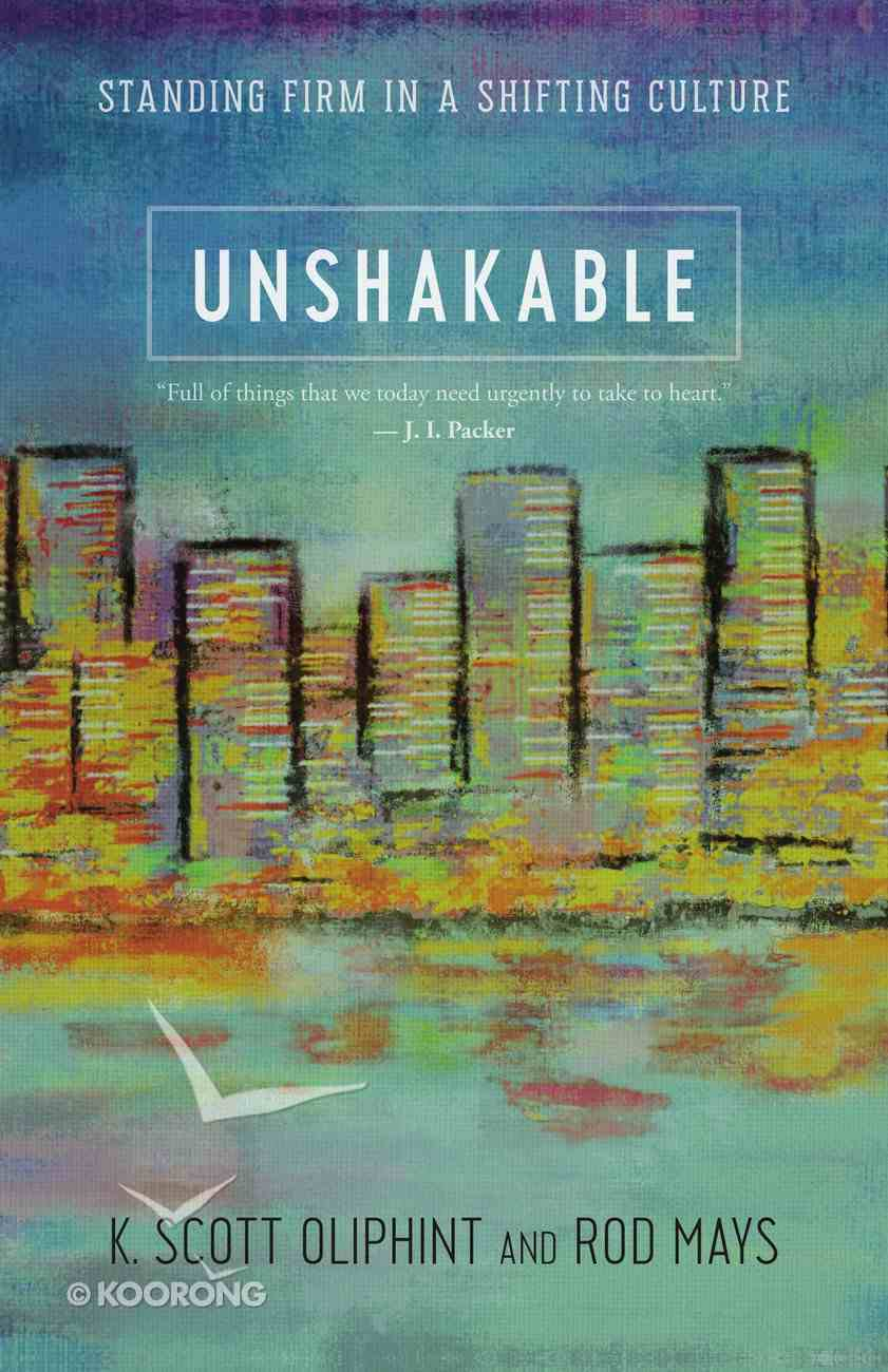 Unshakable: Standing Firm in a Shifting Culture Paperback
