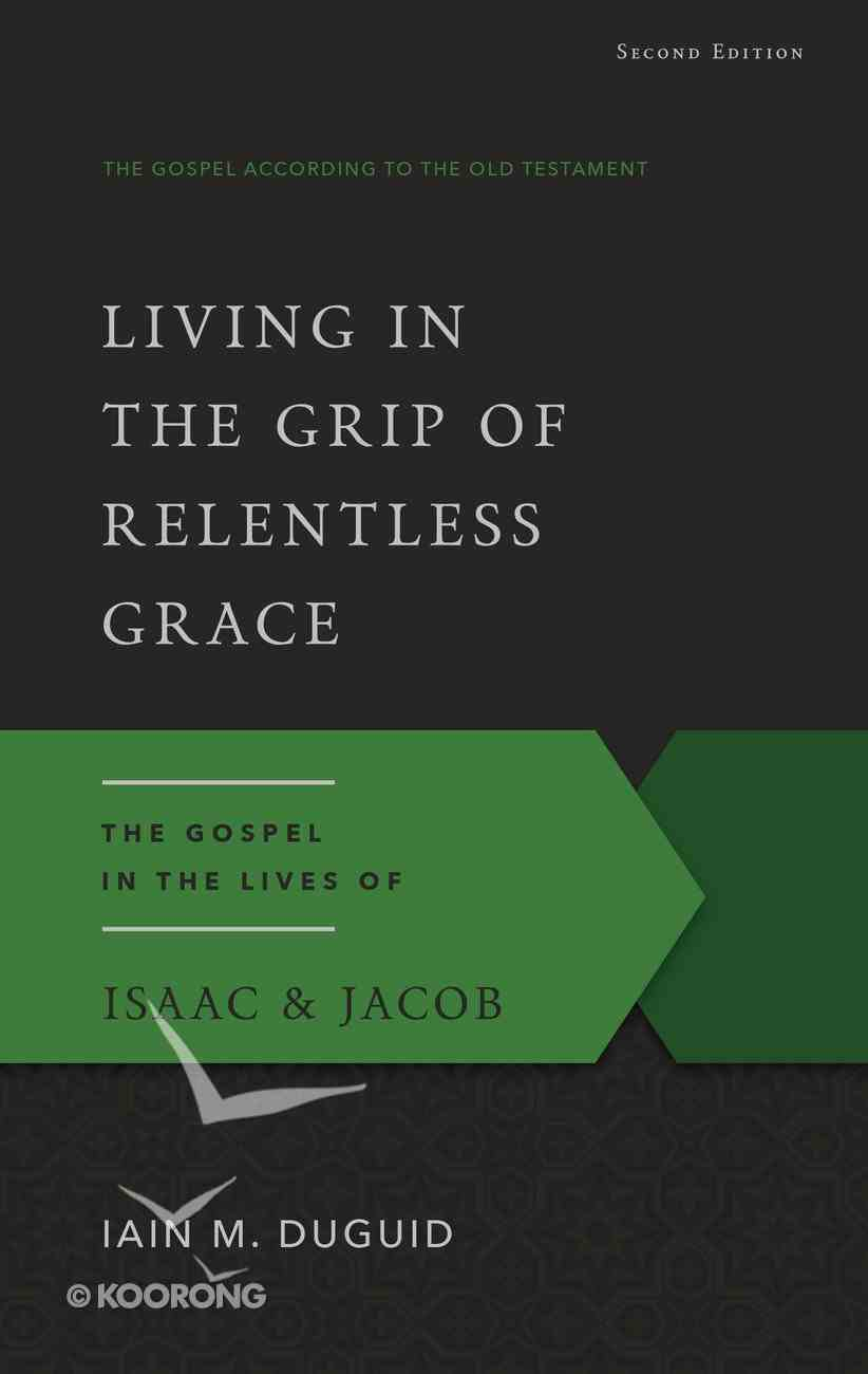 Living in the Grip of Relentless Grace (2nd Ed) (Gospel According To The Old Testament Series) Paperback