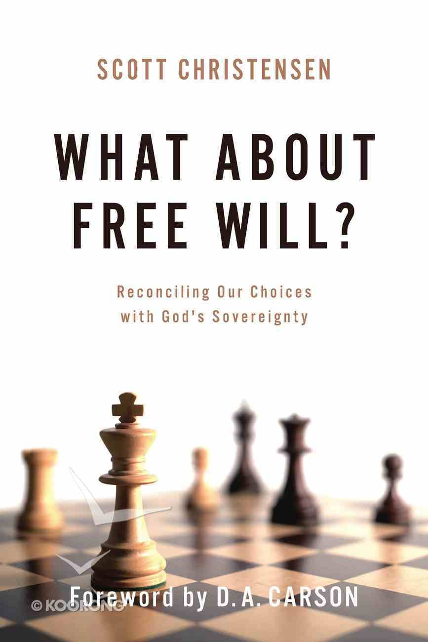 What About Free Will?: Reconciling Our Choices With God's Sovereignty Paperback