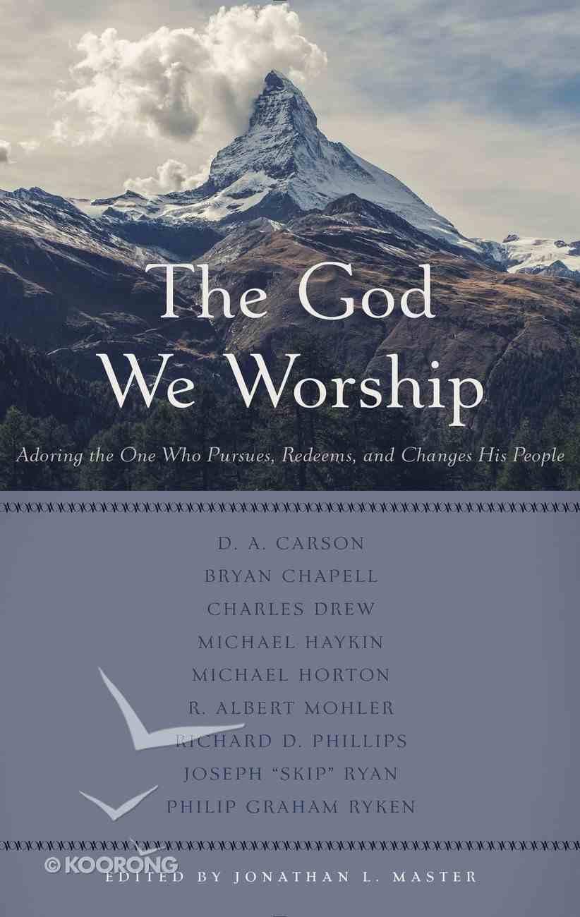 The God We Worship: Best of Princeton Reformed Theological Conference Paperback