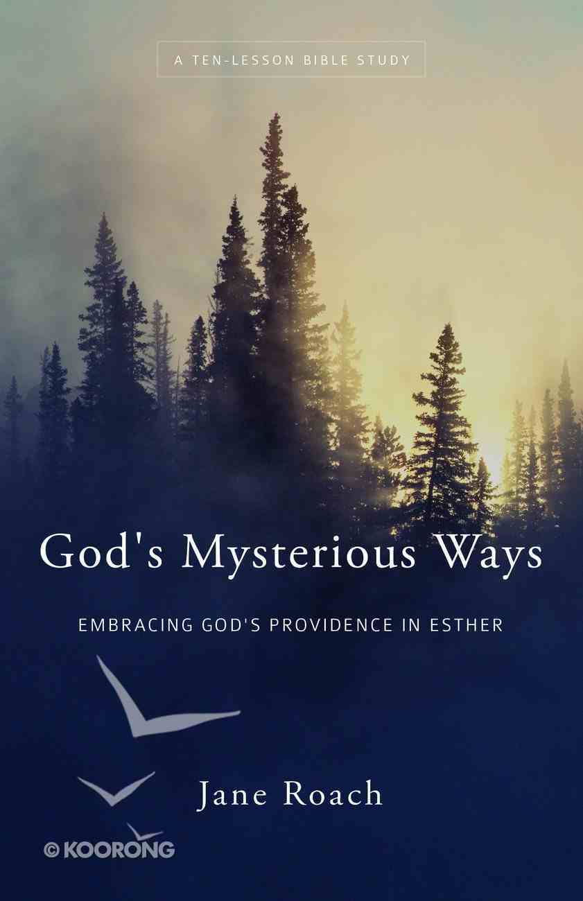 God's Mysterious Ways: Embracing God's Providence in Esther Paperback