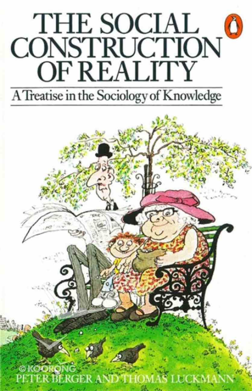 Social Construction of Reality: A Treatise in the Sociology of Knowledge Paperback