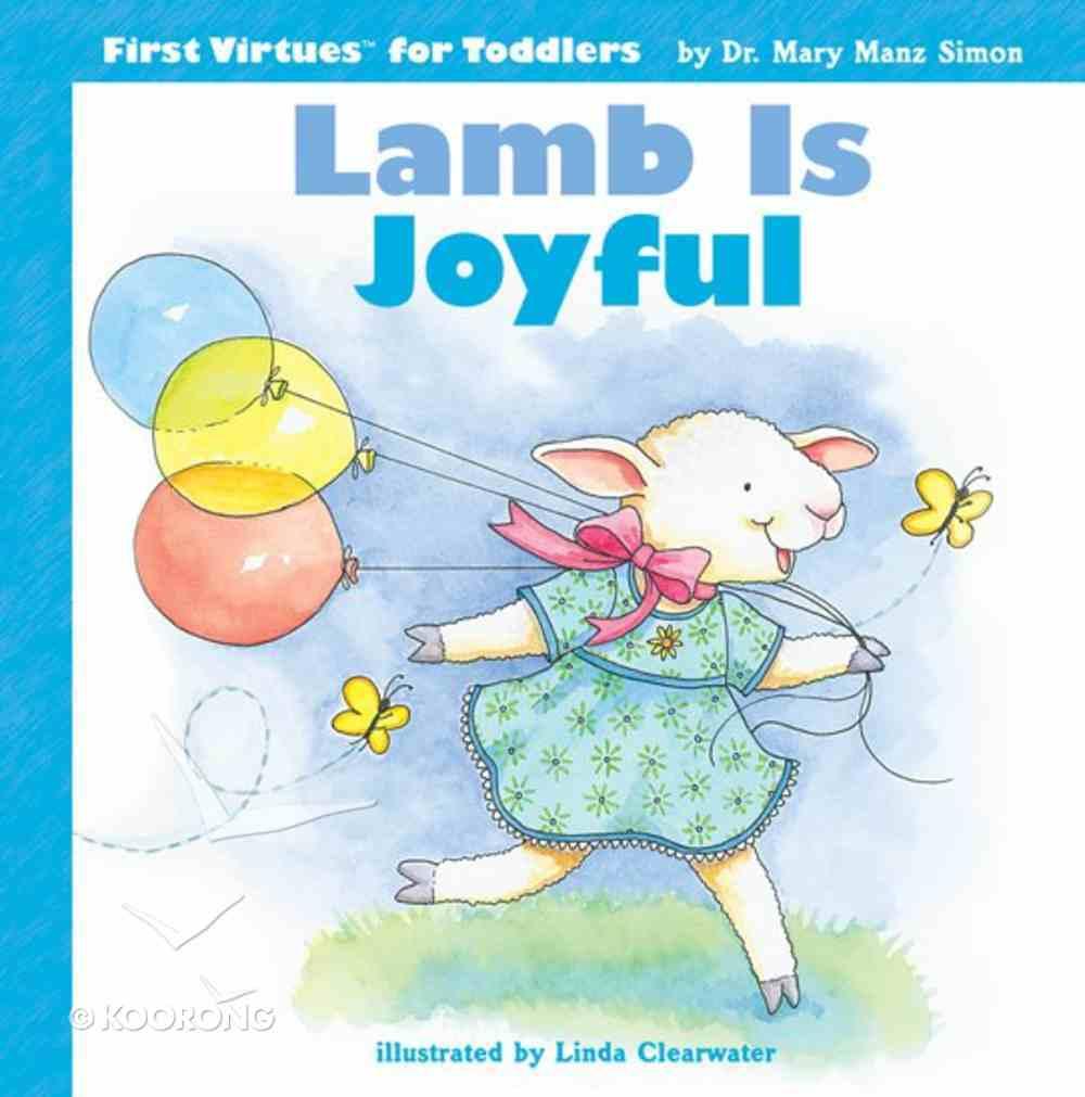 Lamb is Joyful (First Virtues For Toddlers Series) Hardback