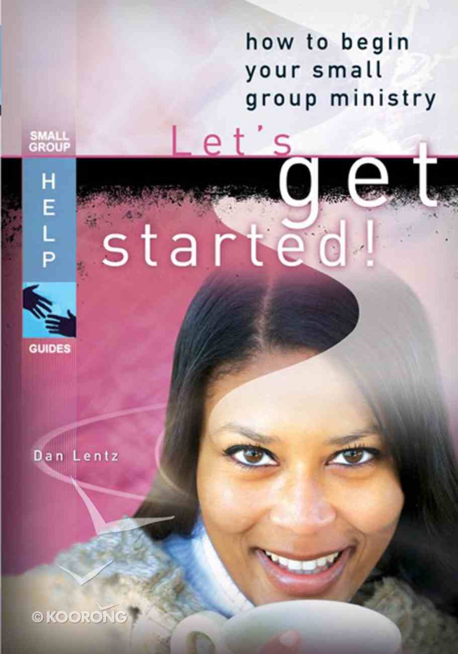 Let's Get Started! (Small Group Help Guides Series) Paperback