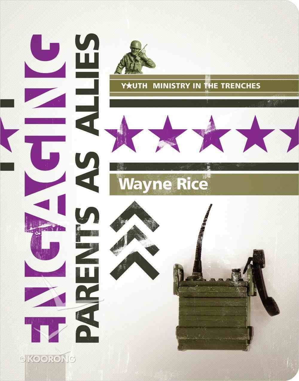 Engaging Parents as Allies (Youth Ministry In The Trenches Series) Paperback