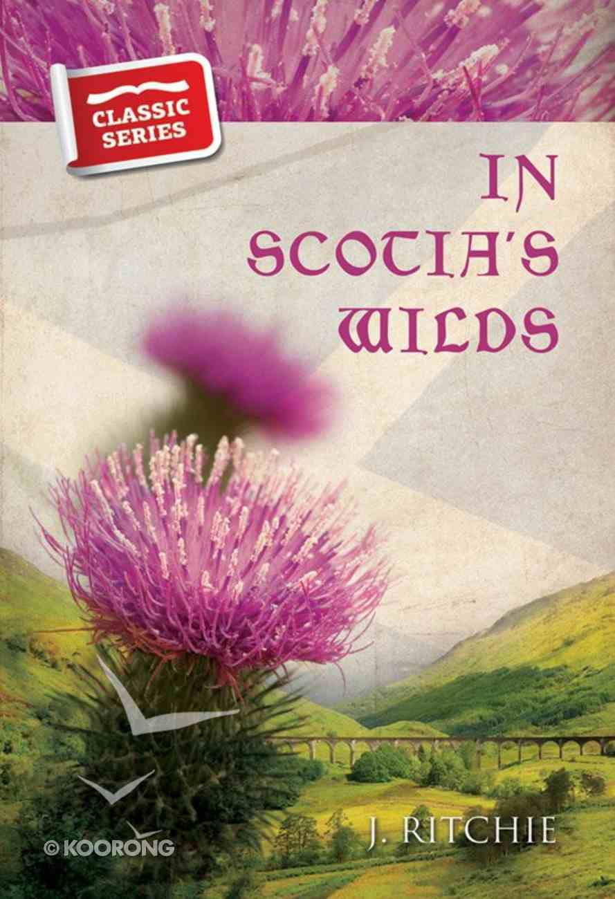 In Scotia's Wilds (Classic Re-print Series) Paperback