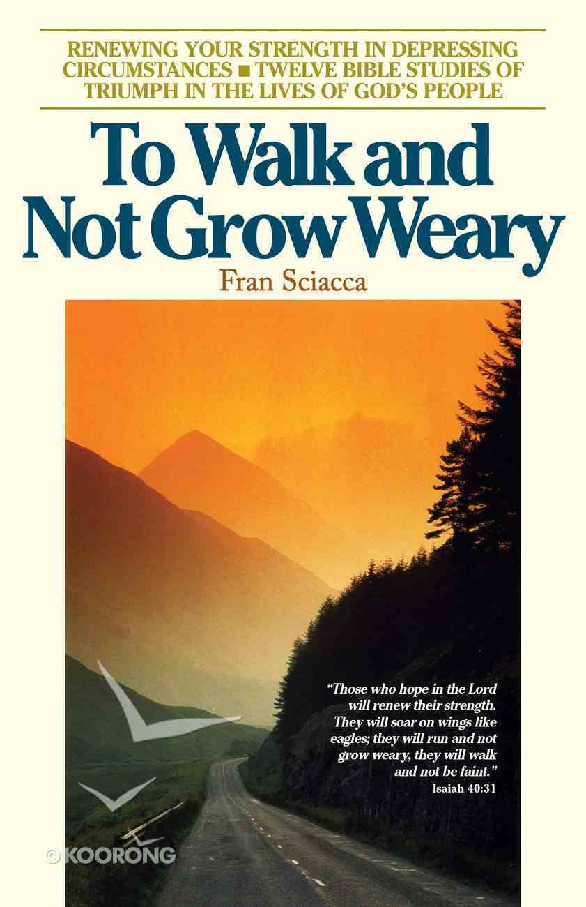 To Walk and Not Grow Weary Paperback
