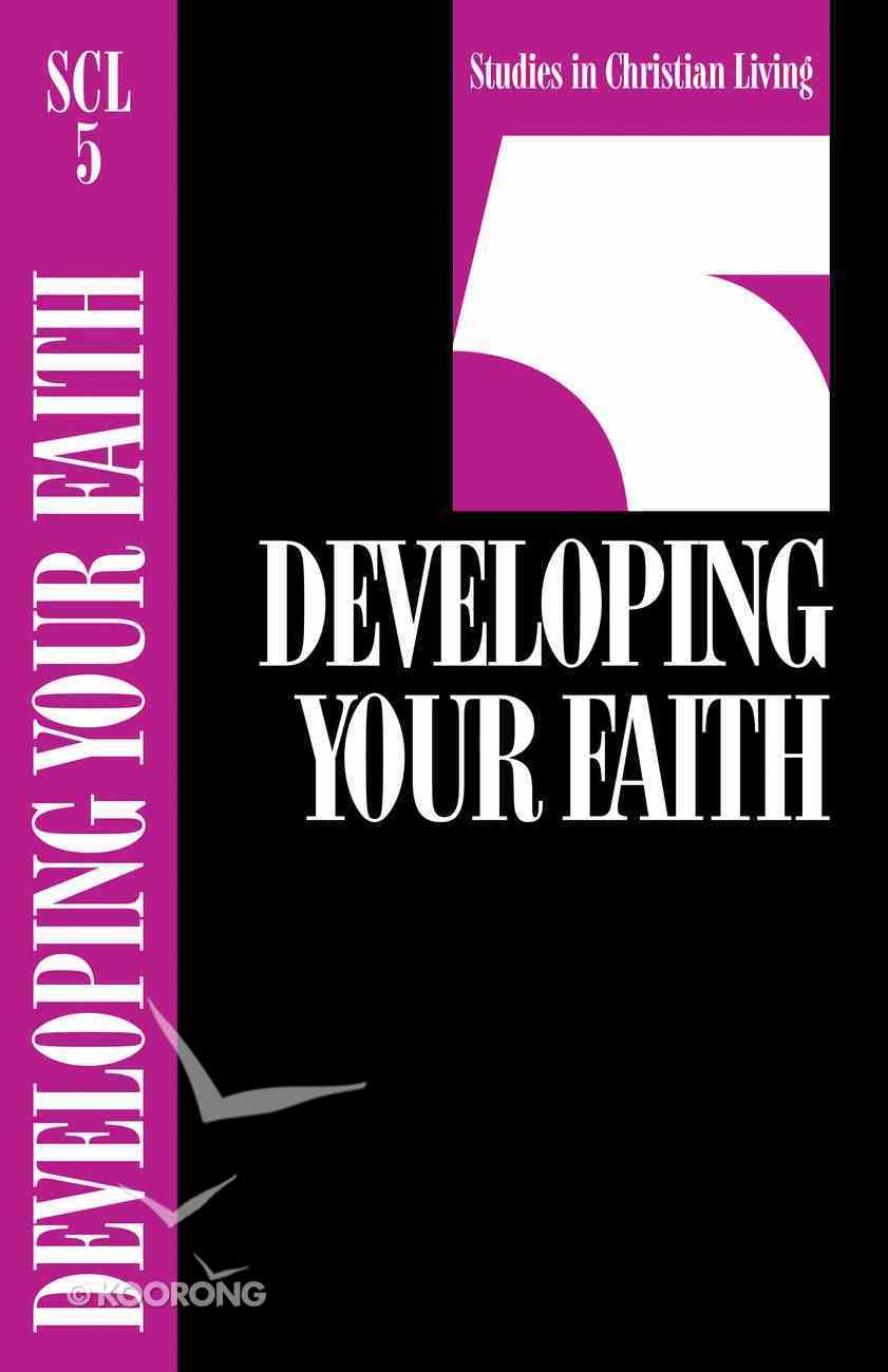 Developing Your Faith (Studies in Christian Living) (#05 in Studies In Christian Living Series) Booklet