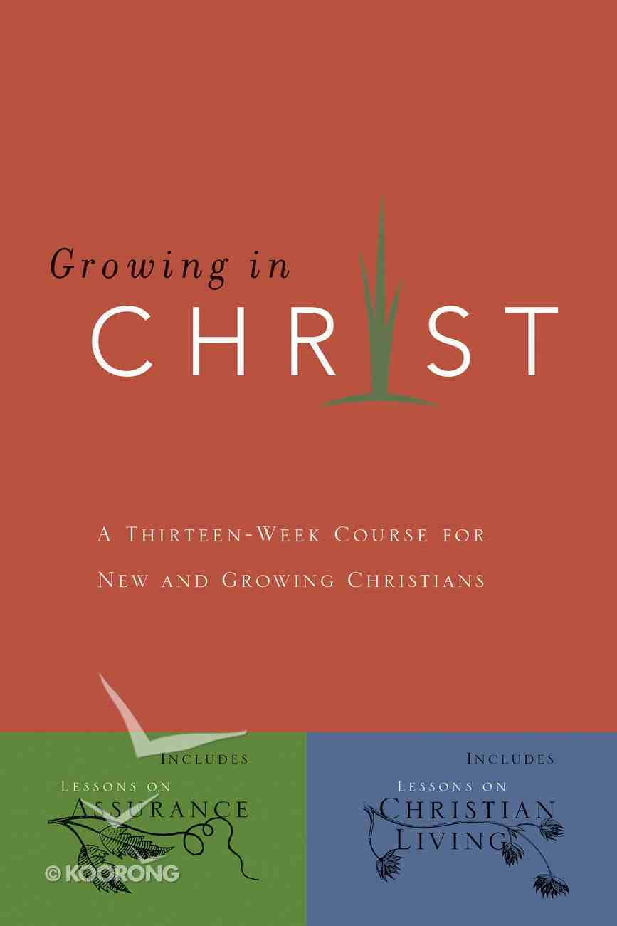 Growing in Christ: 13 Chapters For New and Growing Christians (Growing In Christ Series) Paperback