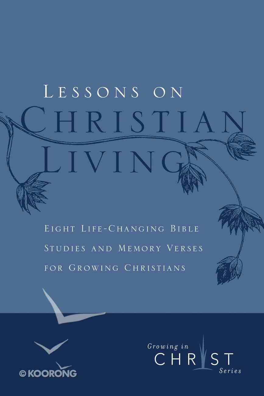 Lessons on Christian Living (Growing In Christ Series) Paperback