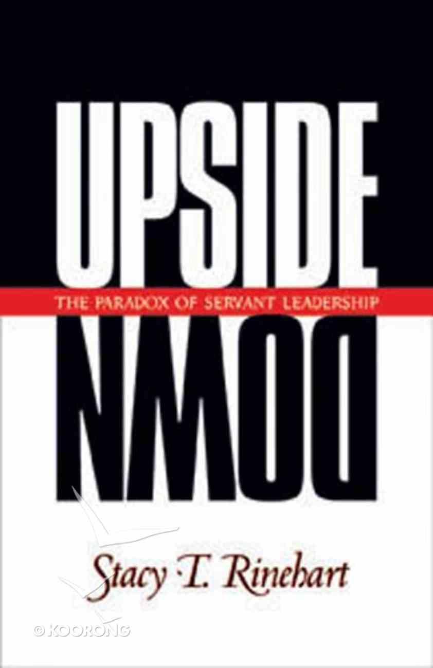 Upside Down - Servant Leadership Paperback