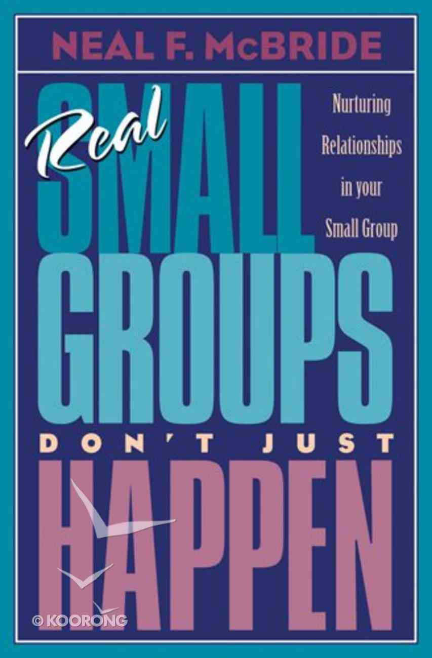 Real Small Groups Don't Just Happen Paperback
