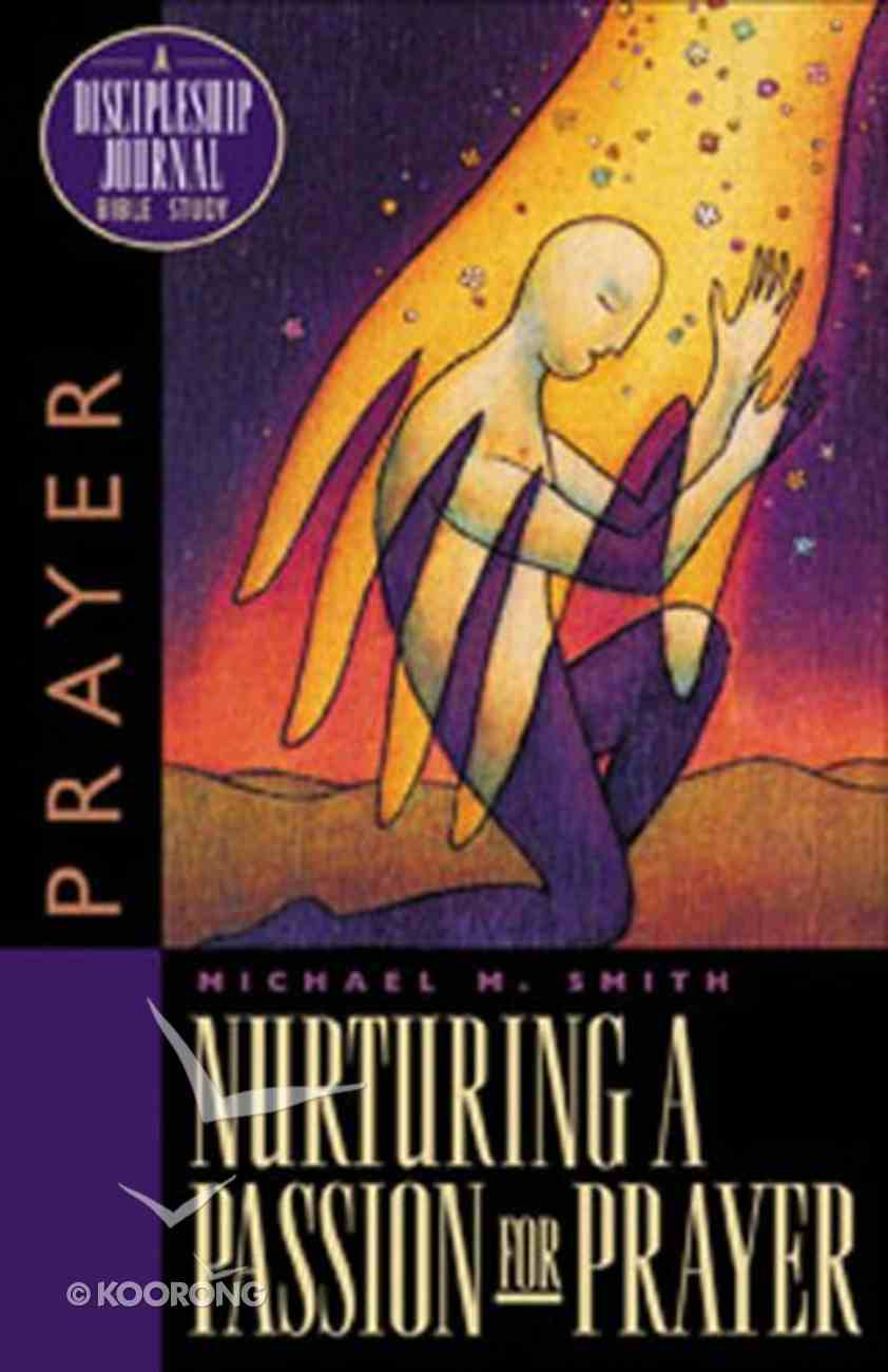 Nurturing a Passion For Prayer (Discipleship Journal Bible Study Series) Paperback