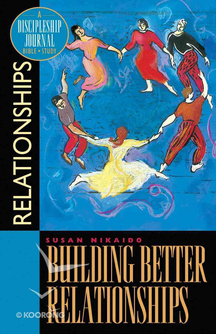 Building Better Relationships (Discipleship Journal Bible Study Series) Paperback