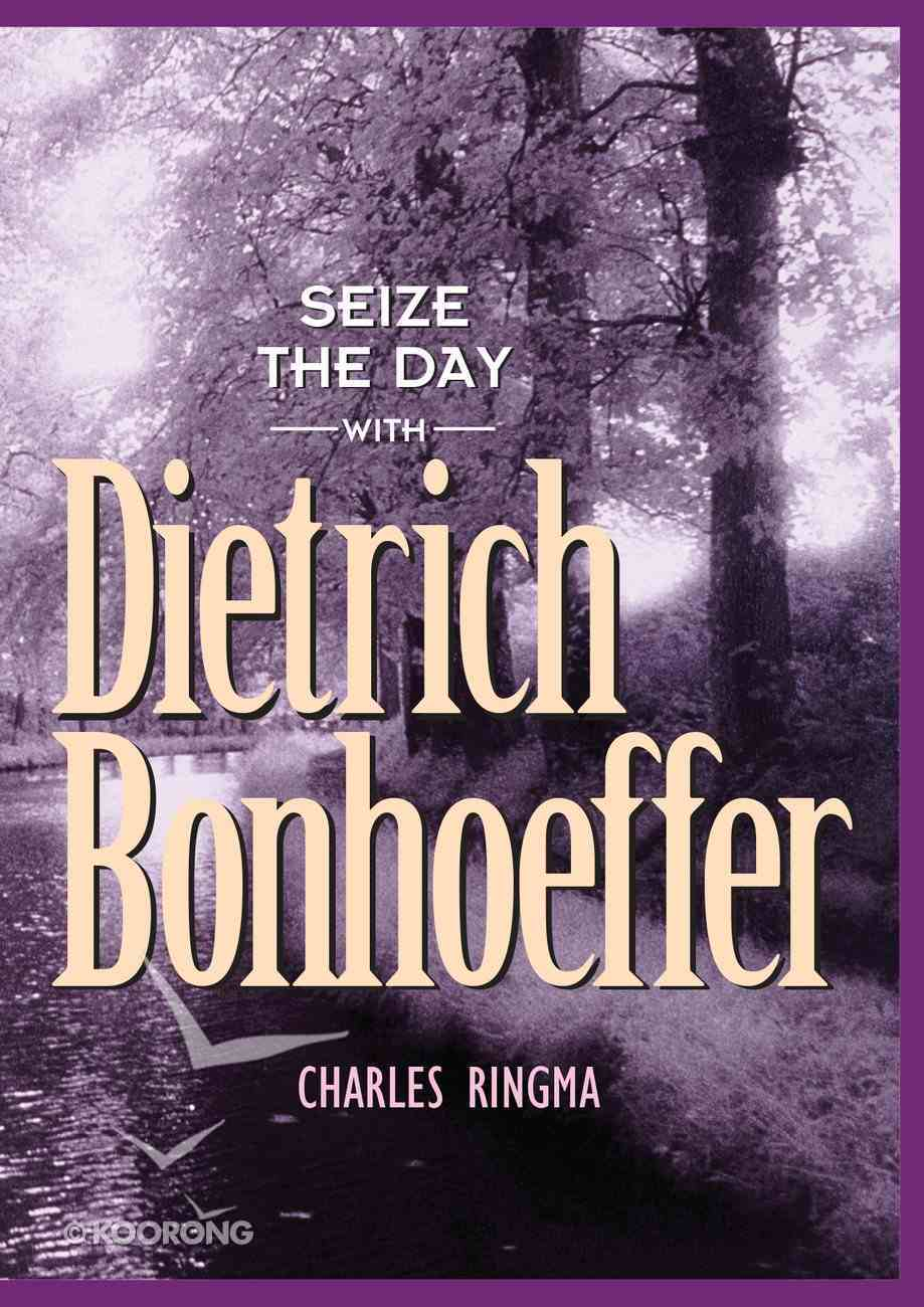 Seize the Day With Dietrich Bonhoeffer Paperback