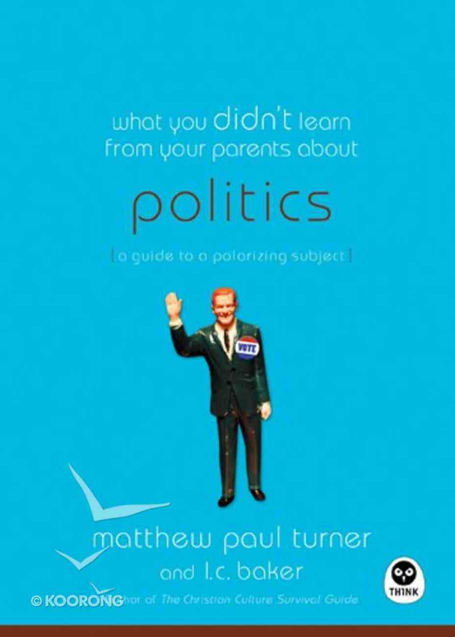 What You Didn't Learn From Your Parents About Politics Paperback