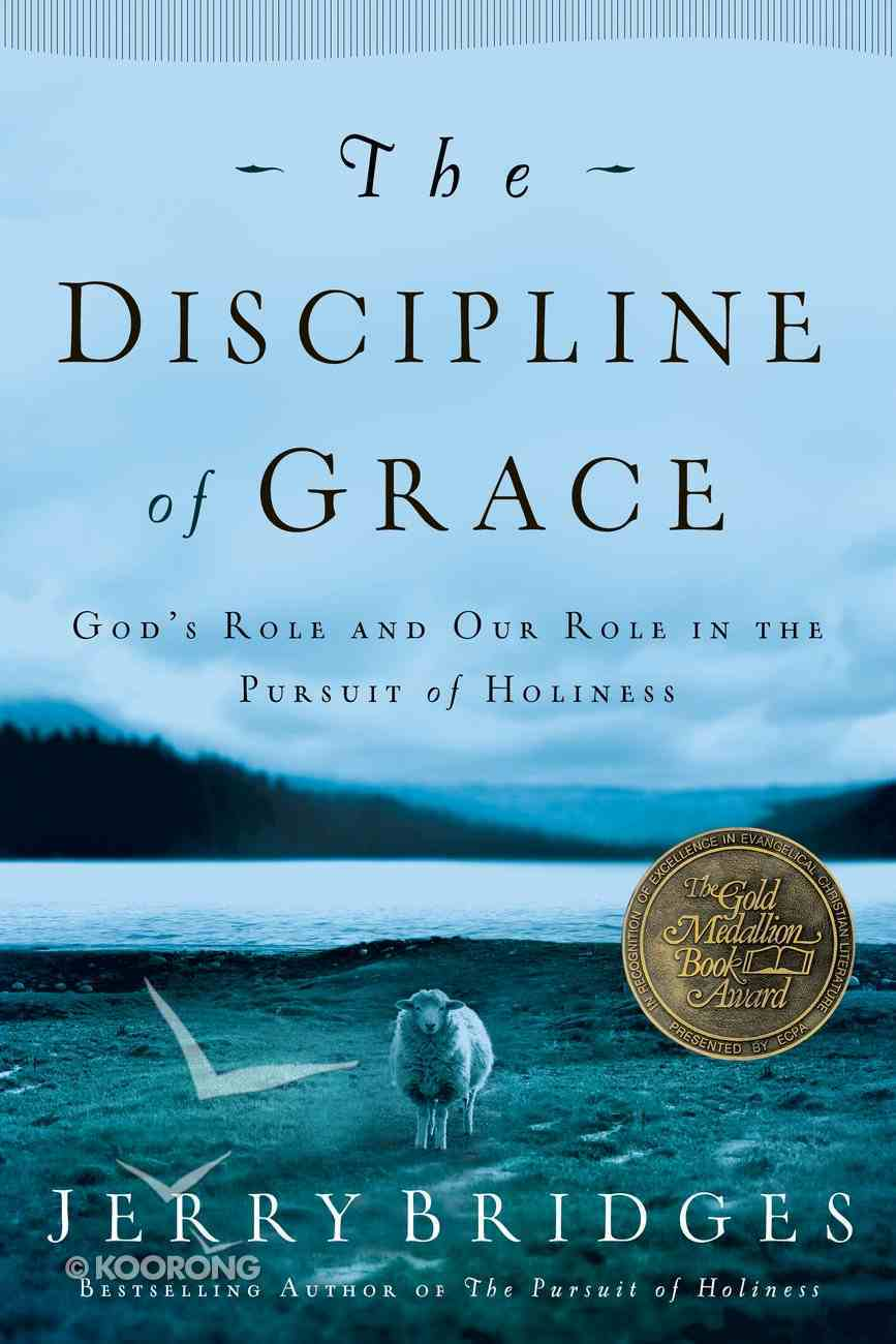 The Discipline of Grace: God's Role and Our Our Role in the Pursuit of Holiness Paperback