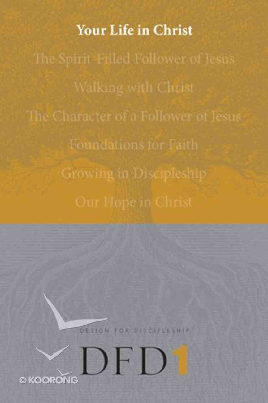 Your Life in Christ (#01 in Design For Discipleship Series) Paperback