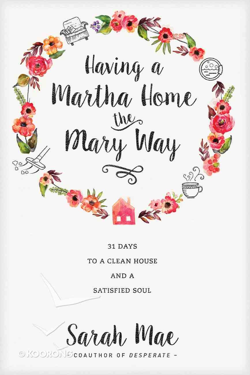 Having a Martha Home the Mary Way Paperback
