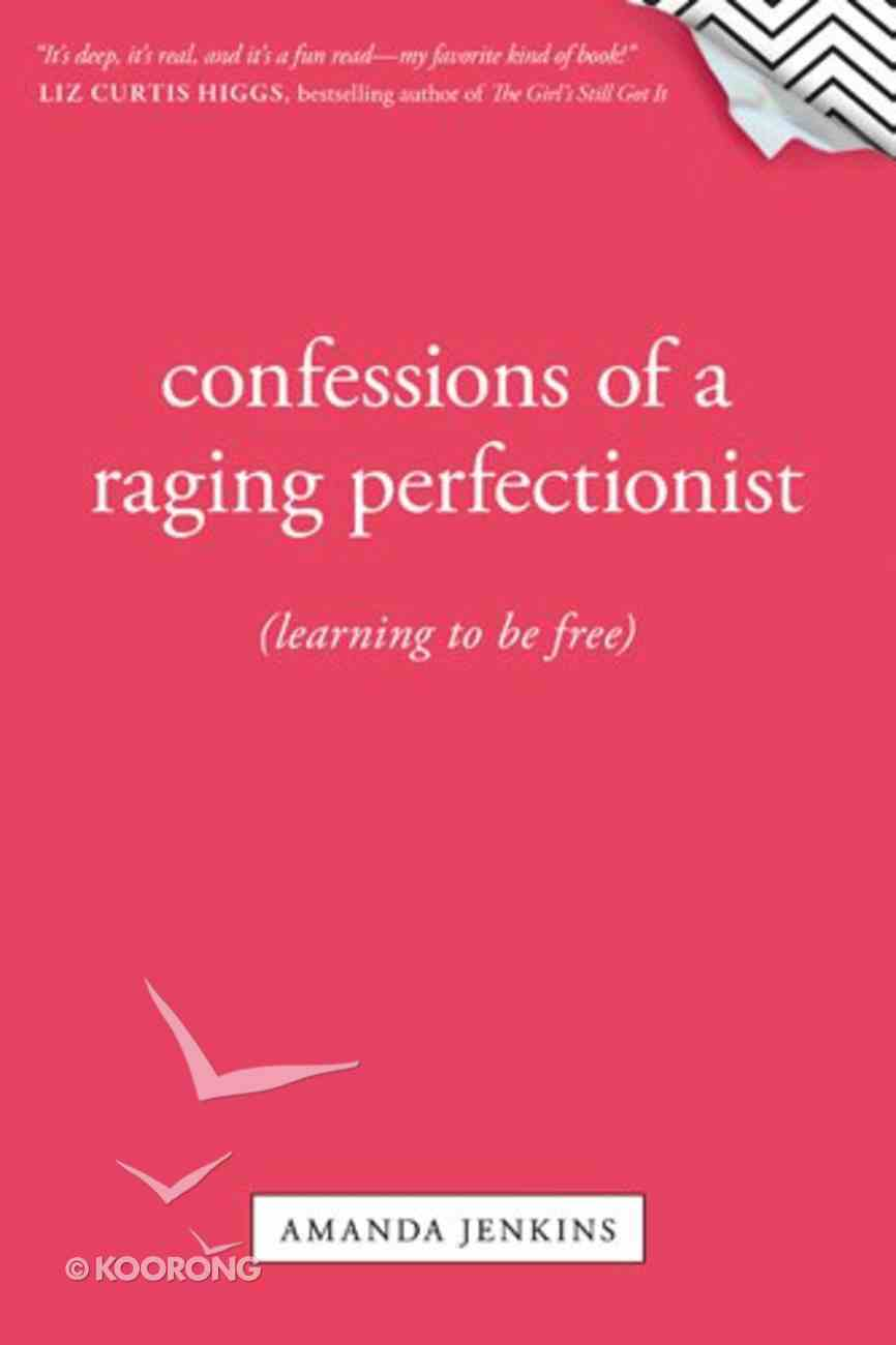 Confessions of a Raging Perfectionist Paperback