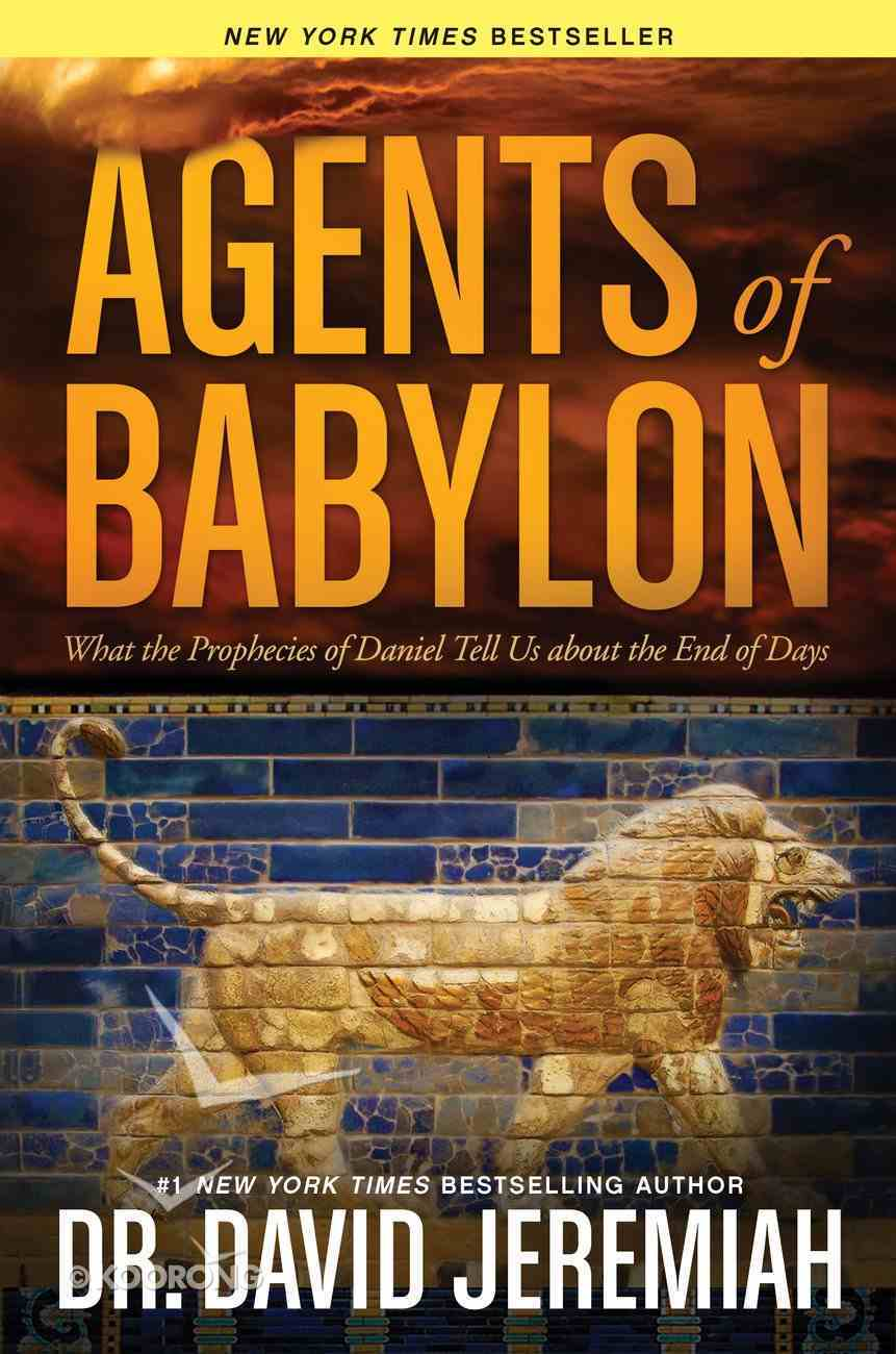 Agents of Babylon: What the Prophecies of Daniel Tell Us About the End of Days Hardback