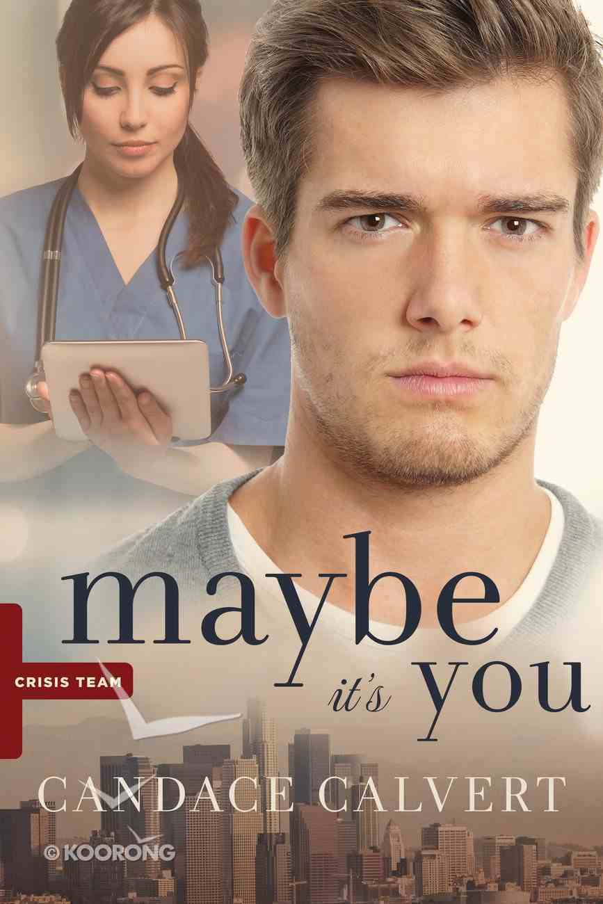 Maybe It's You (#03 in Crisis Team Series) Paperback