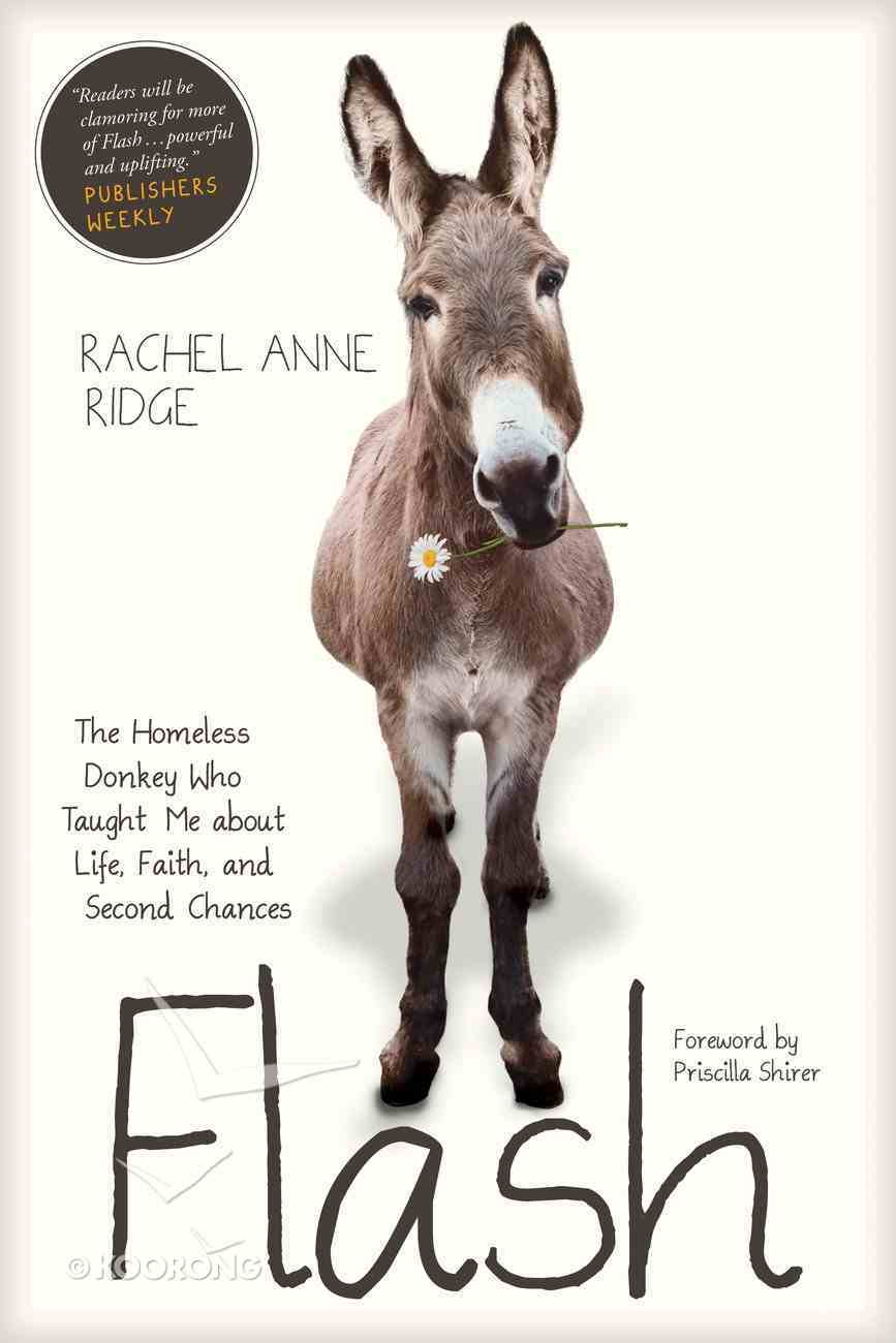 Flash: Homeless Donkey Who Taught Me About Life, Faith, and Second Chances Paperback