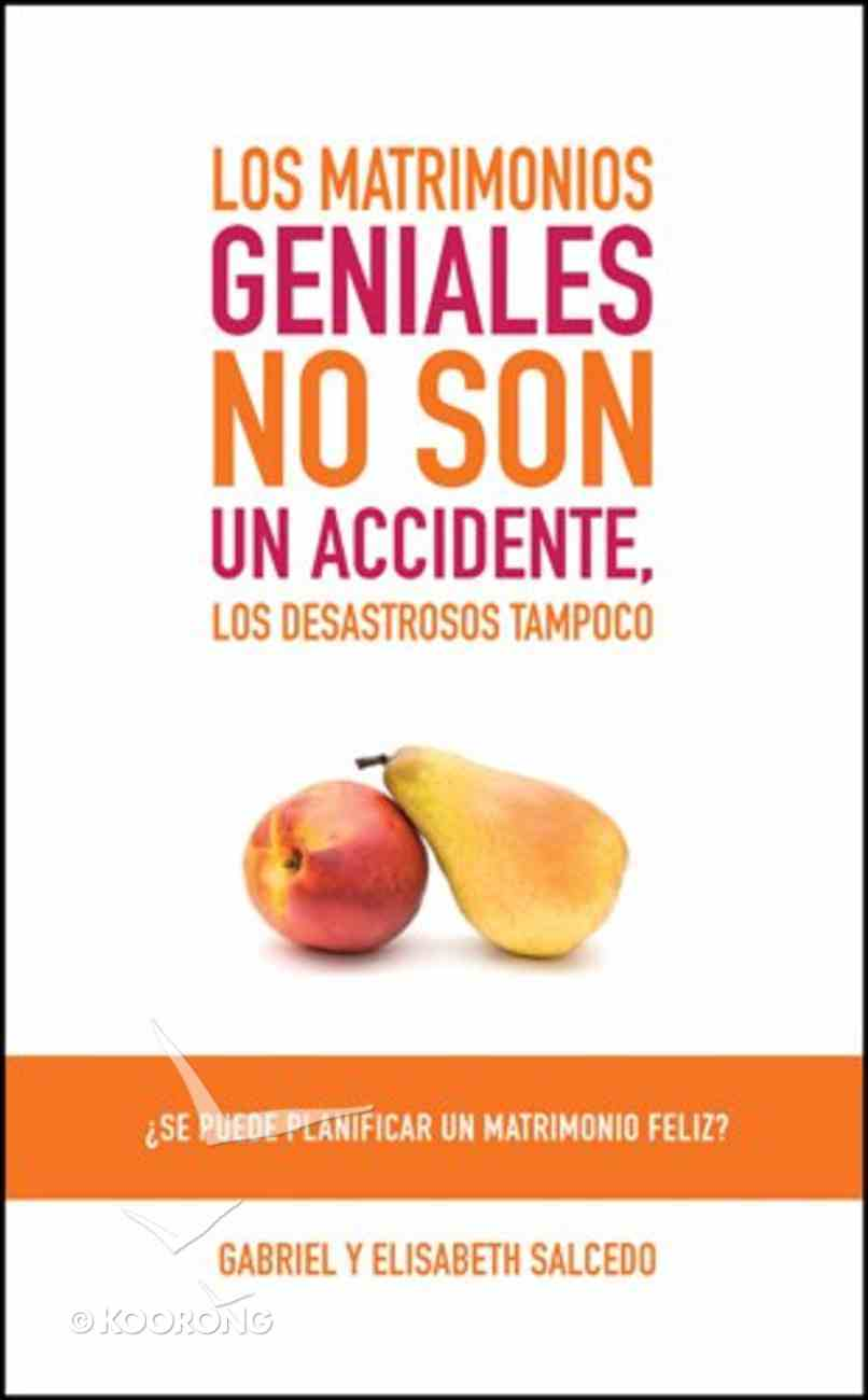 Los Matrimonios Geniales No Son Un Accidente (Is It Possible To Plan A Happy Marriage?) Paperback