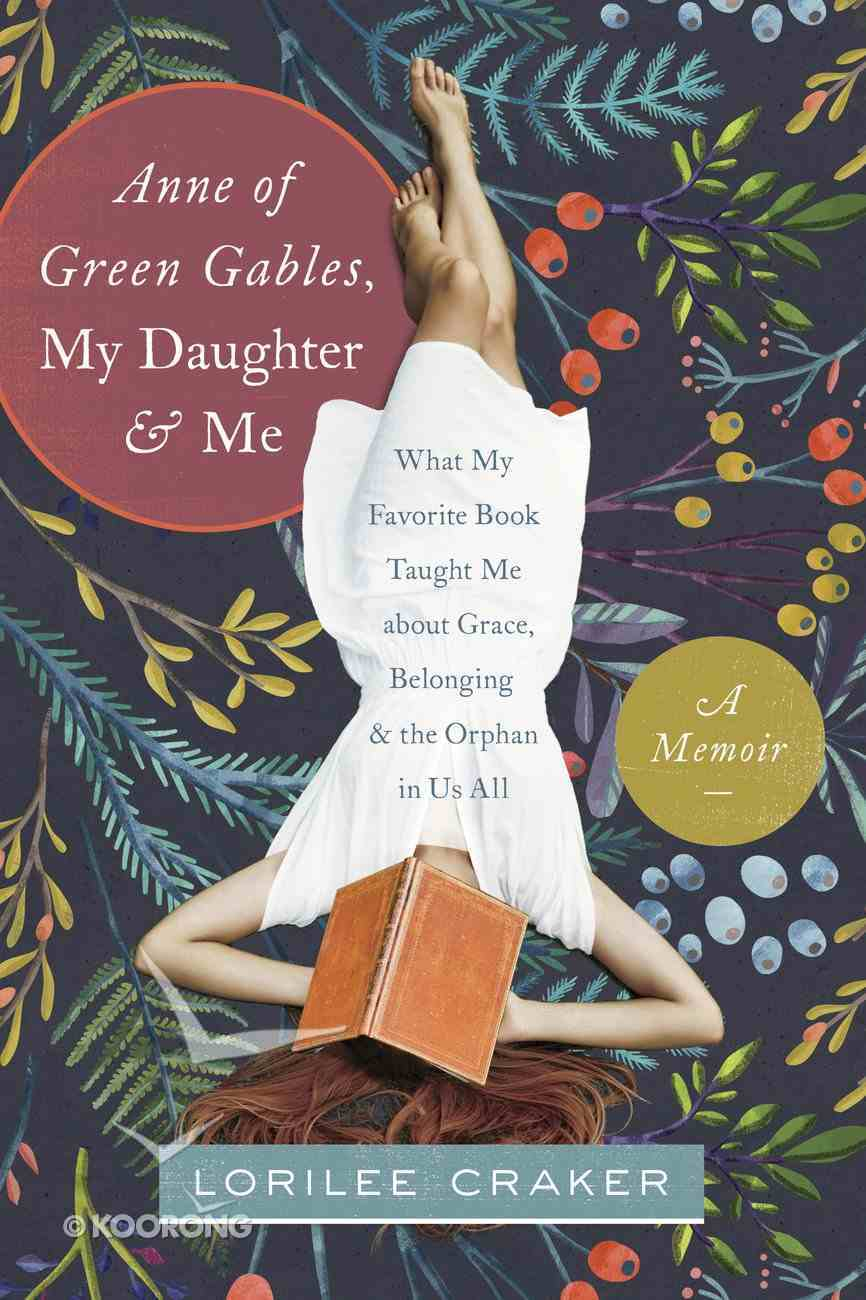 Anne of Green Gables, My Daughter, and Me: A Memoir Paperback
