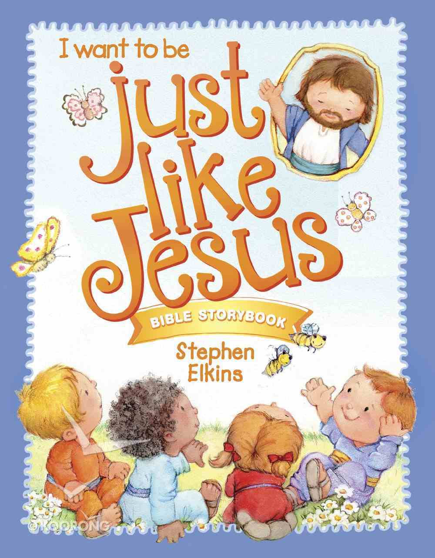 Just Like Jesus Bible Storybook Hardback
