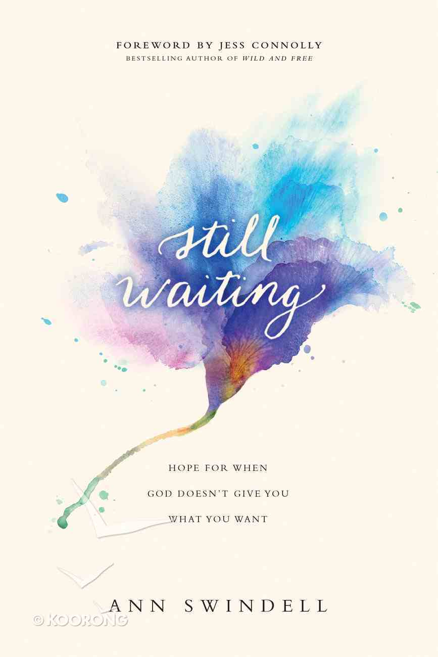 Still Waiting: Hope For When God Doesn't Give You What You Want Paperback