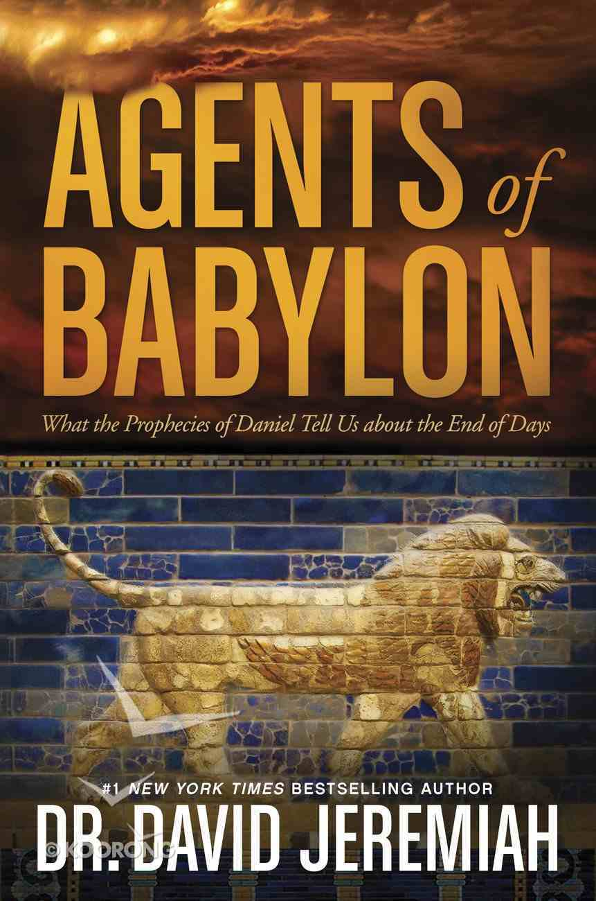 Agents of Babylon: What the Prophecies of Daniel Tell Us About the End of Days Paperback