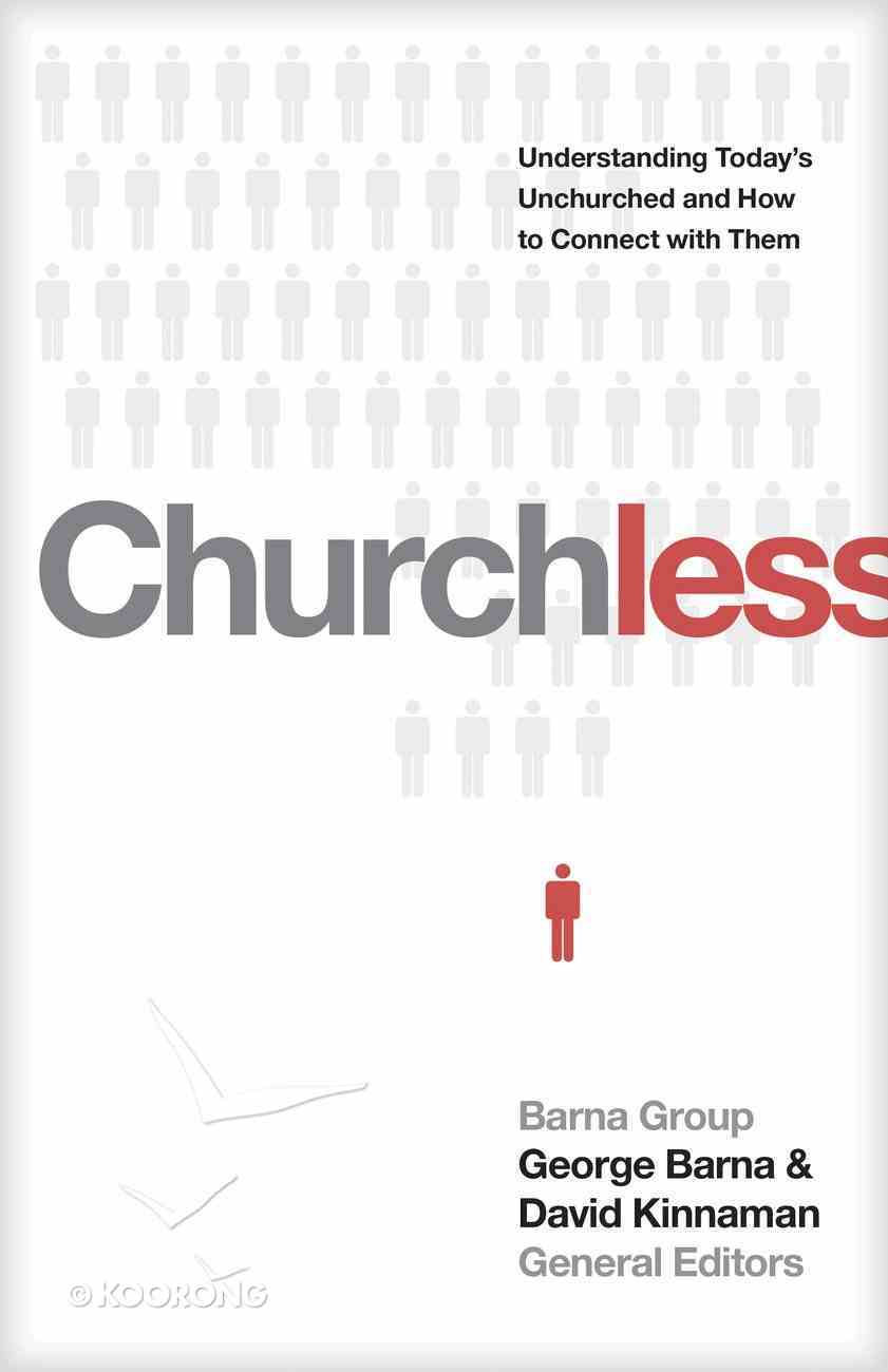 Churchless: Understanding Today's Unchurched and How to Connect With Them Paperback