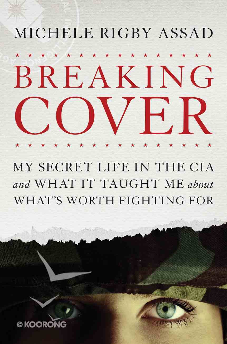 Breaking Cover: My Secret Life in the Cia and What It Taught Me About What's Worth Fighting For Hardback